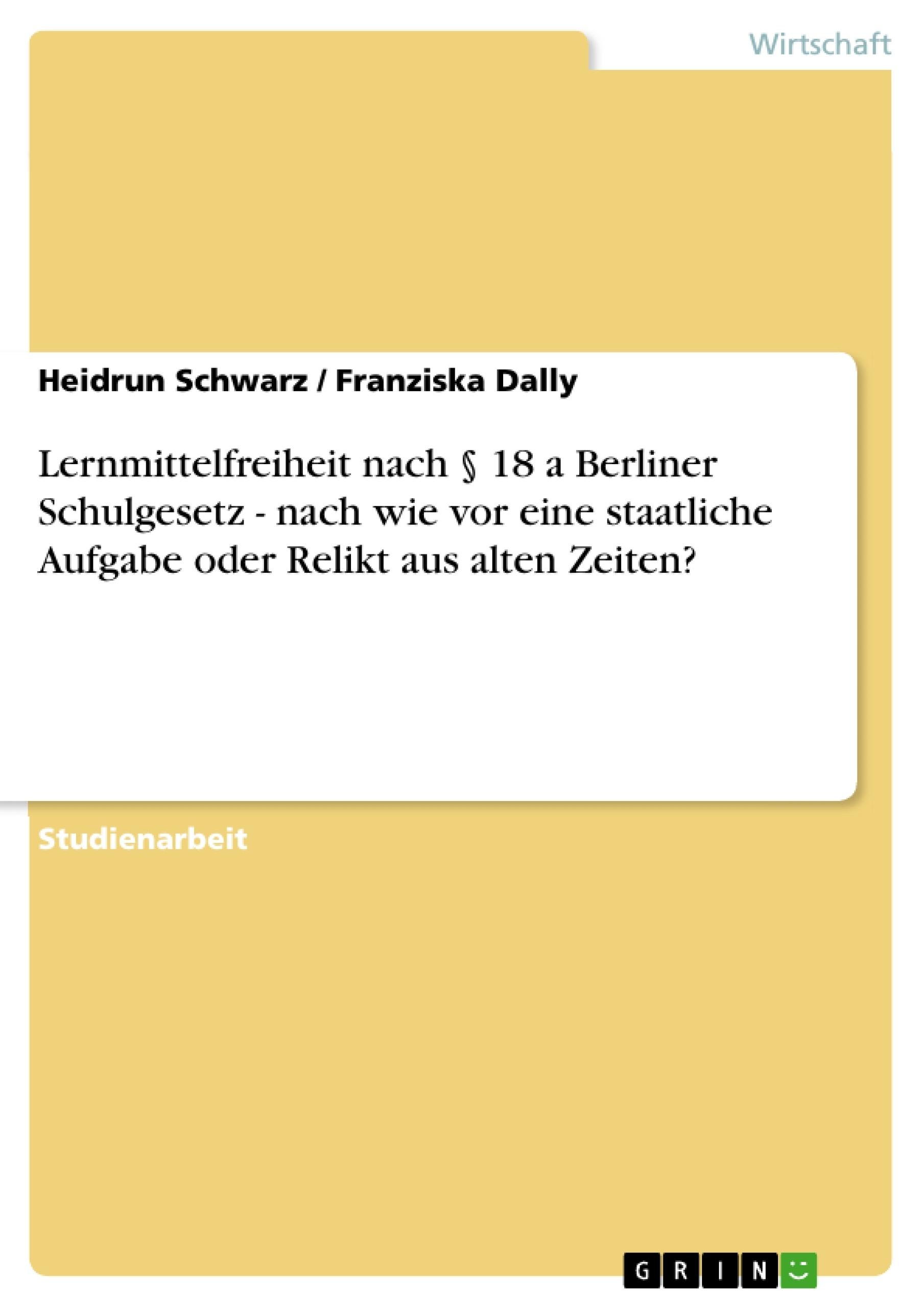 Titel: Lernmittelfreiheit nach § 18 a Berliner Schulgesetz - nach wie vor eine staatliche Aufgabe oder Relikt aus alten Zeiten?