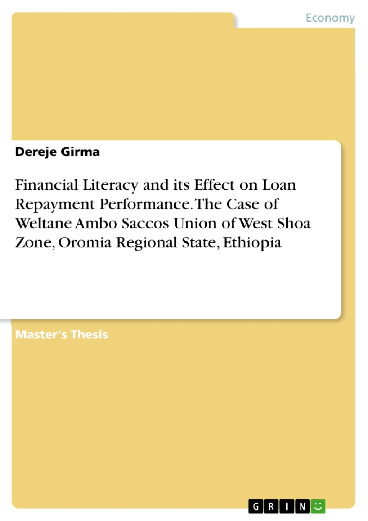 Title: Financial Literacy and its Effect on Loan Repayment Performance. The Case of Weltane Ambo Saccos Union of West Shoa Zone, Oromia Regional State, Ethiopia