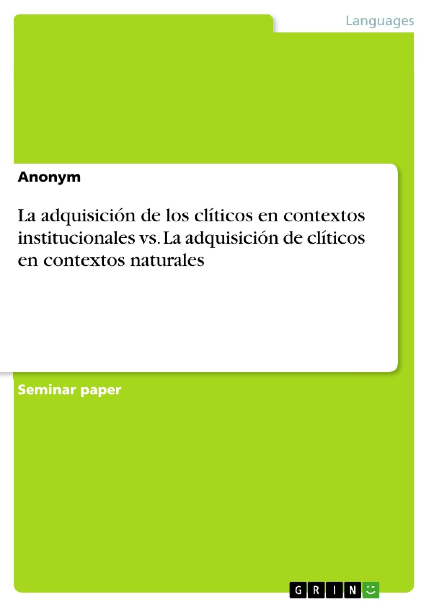 Título: La adquisición de los clíticos en contextos institucionales vs. La adquisición de clíticos en contextos naturales