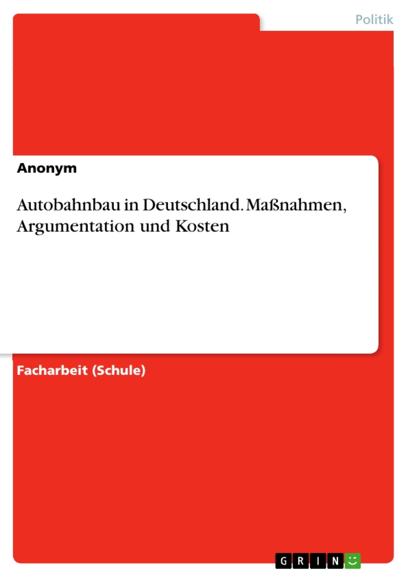 Titel: Autobahnbau in Deutschland. Maßnahmen, Argumentation und Kosten