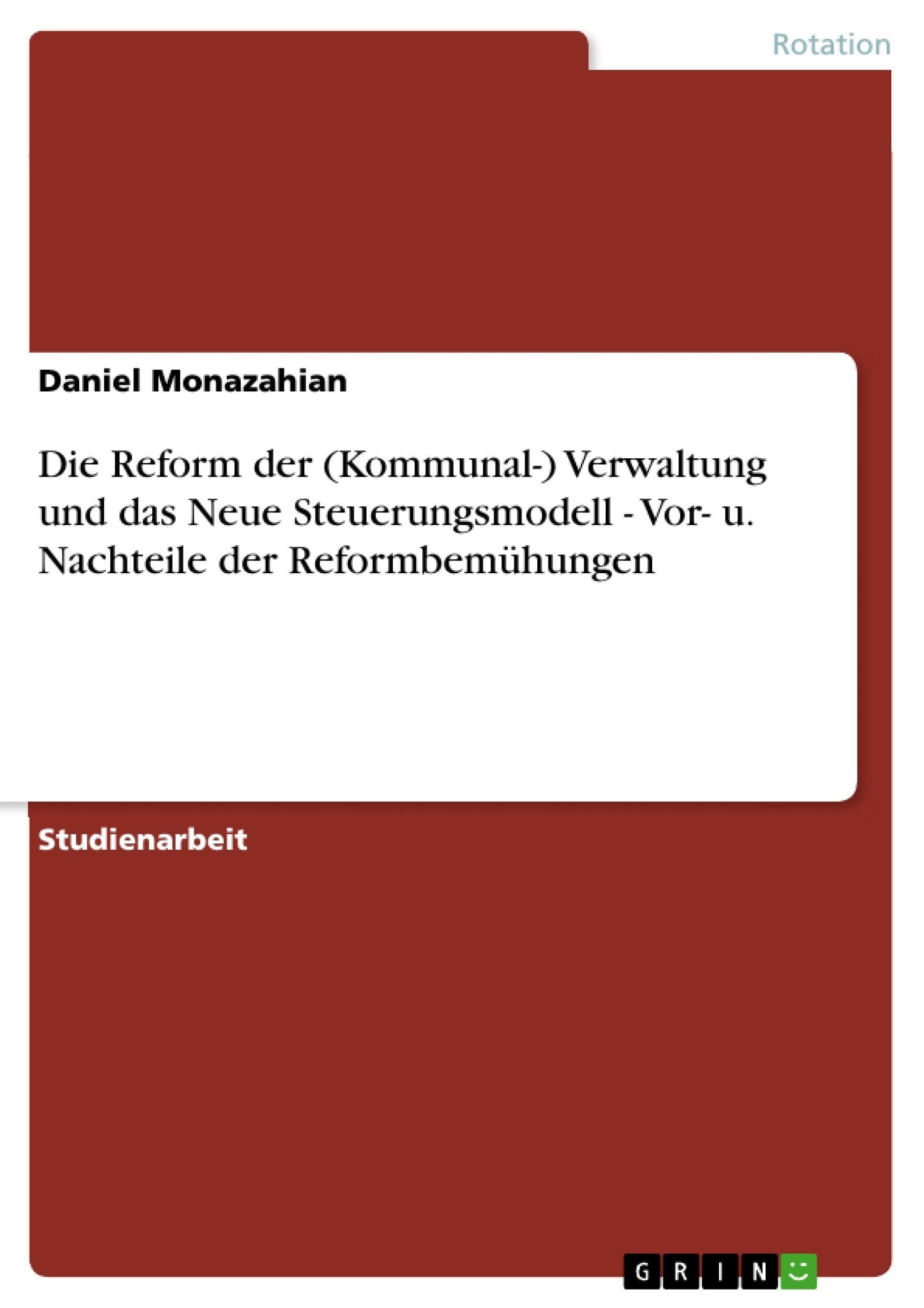 Titel: Die Reform der (Kommunal-) Verwaltung und das Neue Steuerungsmodell - Vor- u. Nachteile der Reformbemühungen