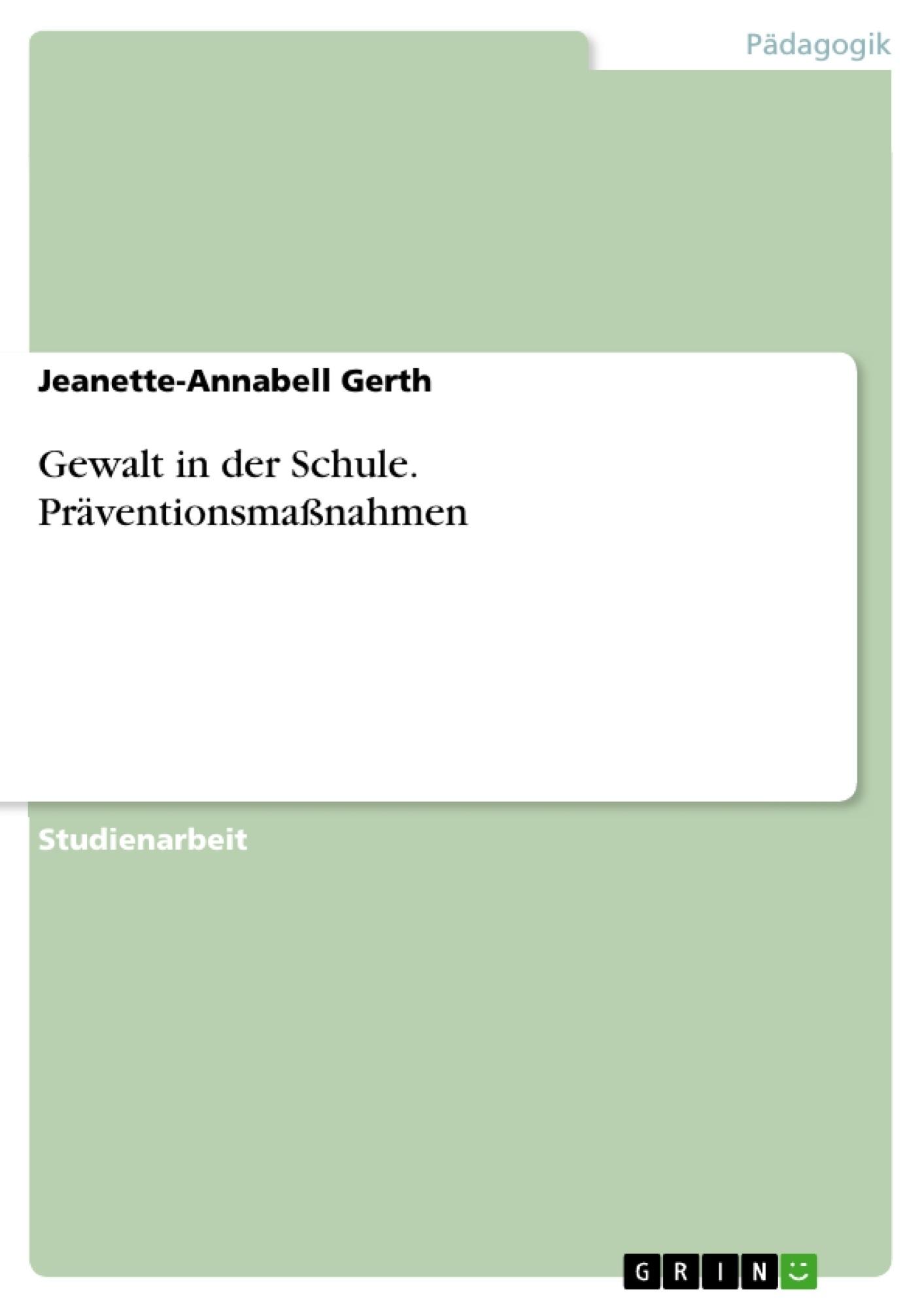Titel: Gewalt in der Schule. Präventionsmaßnahmen
