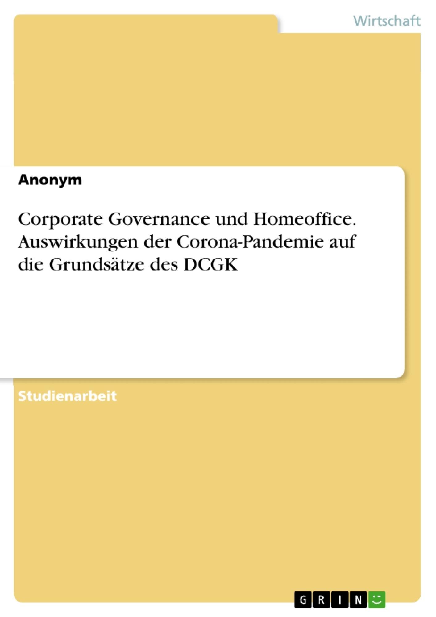 Titel: Corporate Governance und Homeoffice. Auswirkungen der Corona-Pandemie auf die Grundsätze des DCGK