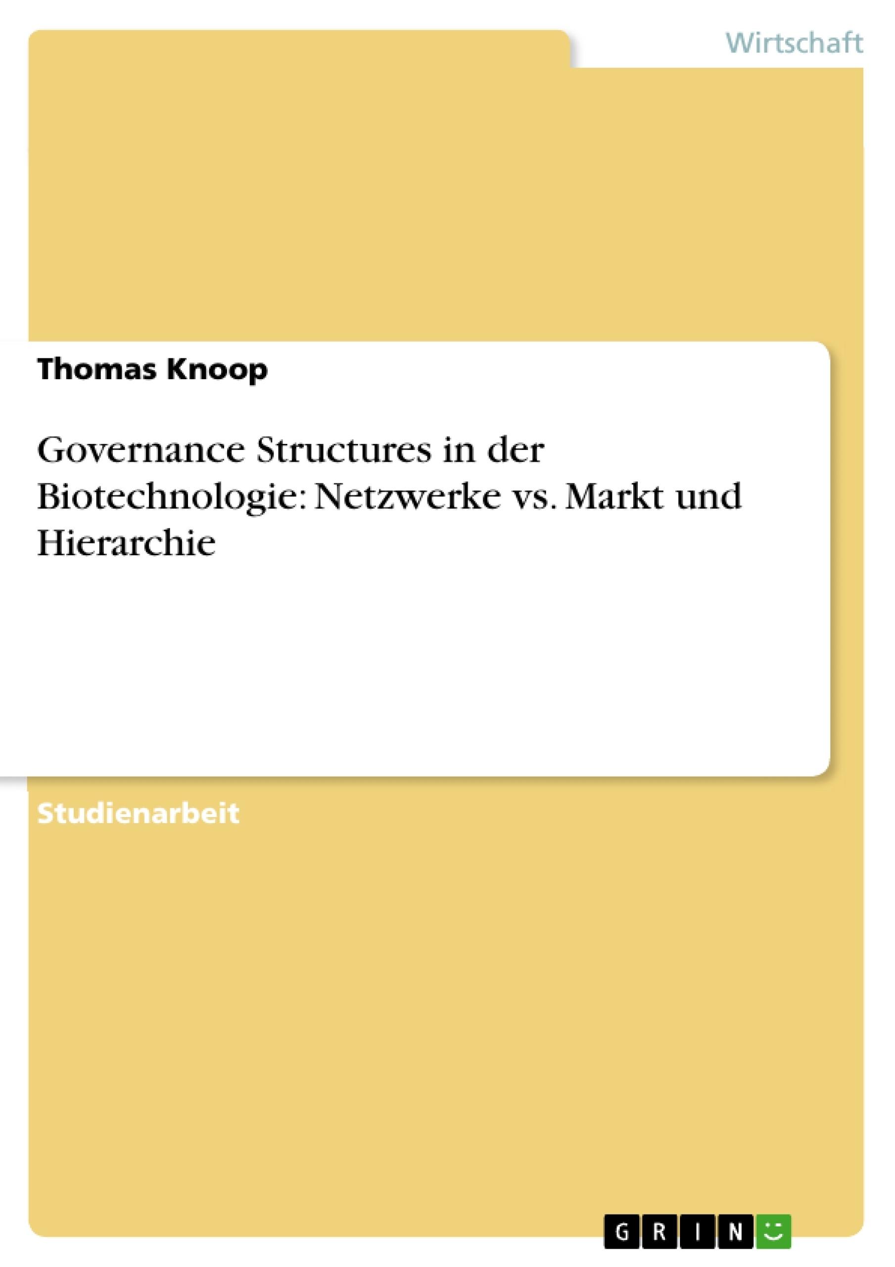 Titel: Governance Structures in der Biotechnologie: Netzwerke vs. Markt und Hierarchie