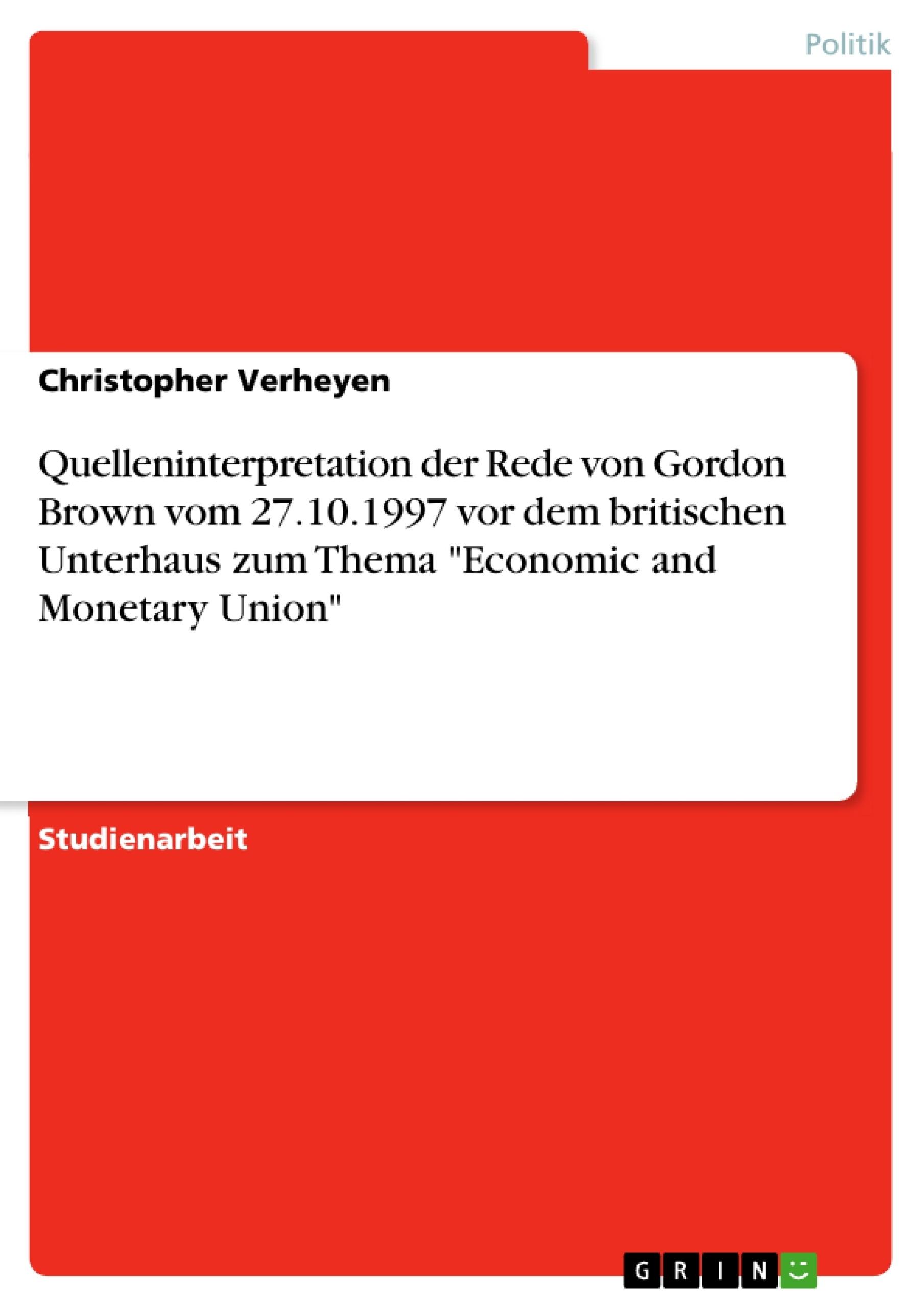 """Titel: Quelleninterpretation der Rede von Gordon Brown vom 27.10.1997 vor dem britischen Unterhaus zum Thema """"Economic and Monetary Union"""""""