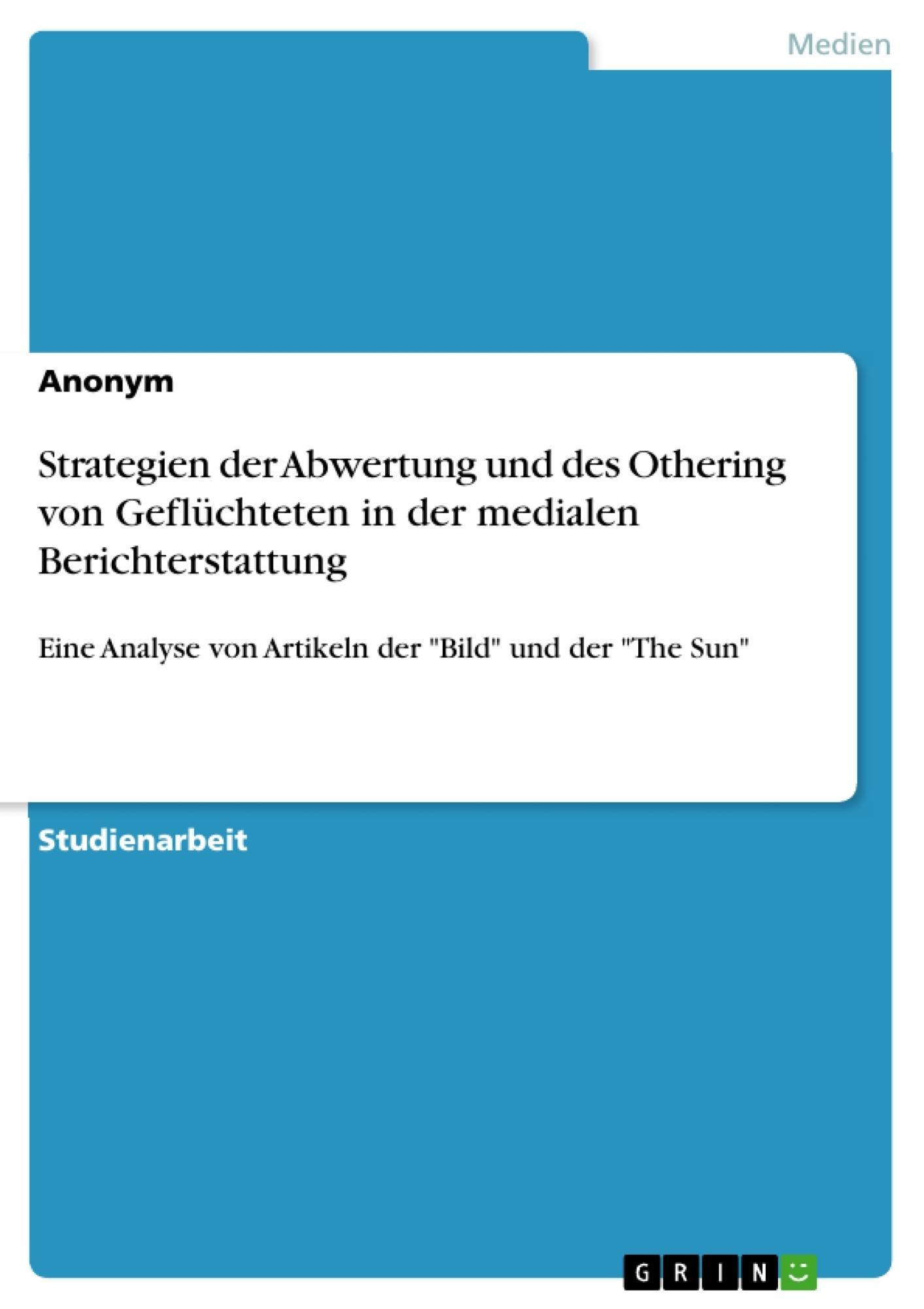 Titel: Strategien der Abwertung und des Othering von Geflüchteten in der medialen Berichterstattung
