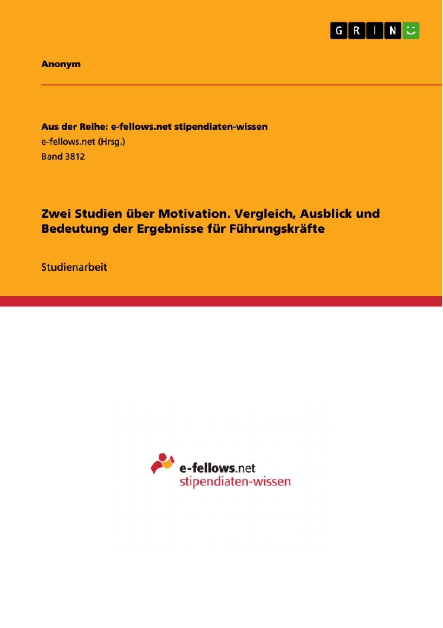 Titel: Zwei Studien über Motivation. Vergleich, Ausblick und Bedeutung der Ergebnisse für Führungskräfte