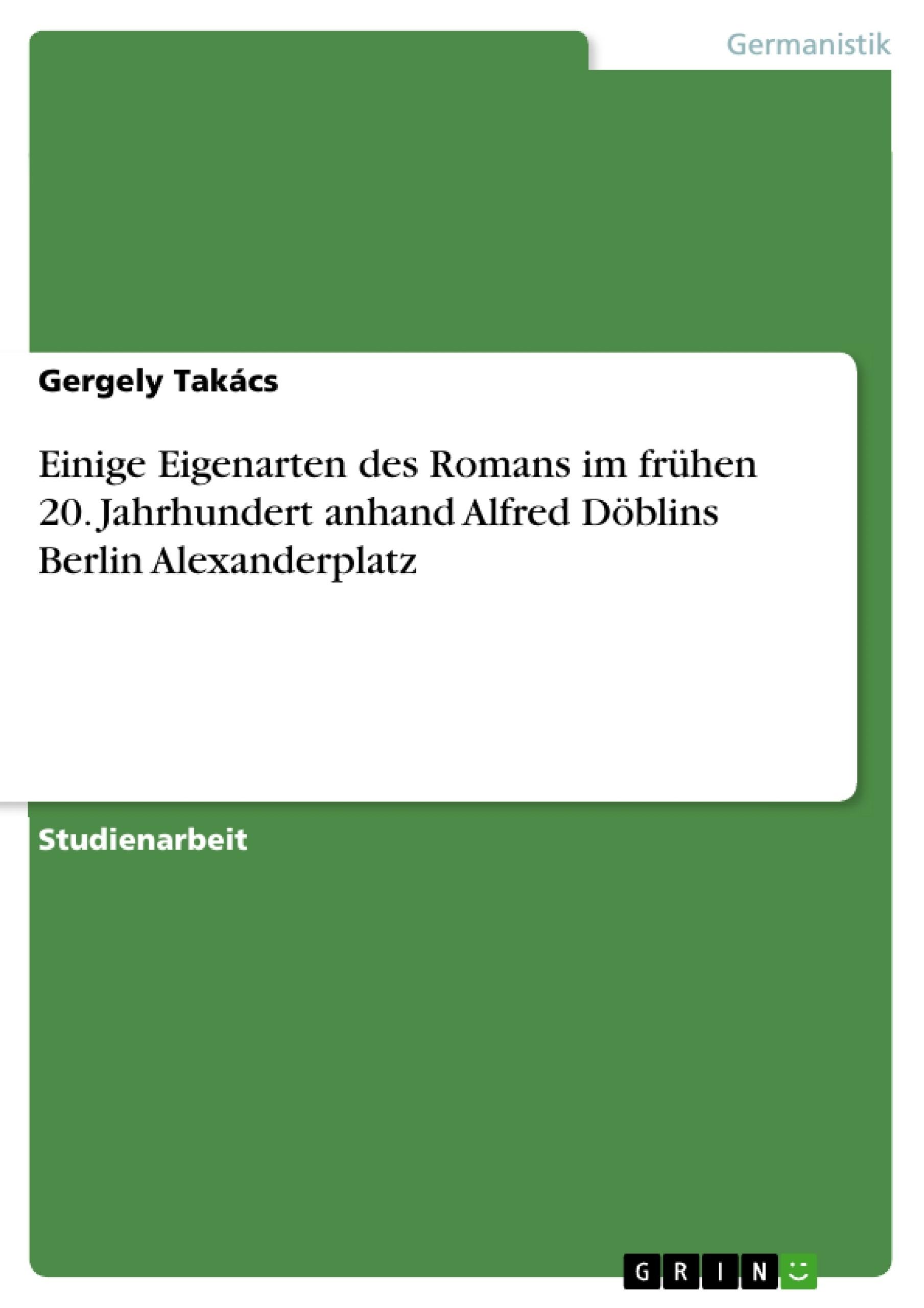 Titel: Einige Eigenarten des Romans im frühen 20. Jahrhundert anhand Alfred Döblins Berlin Alexanderplatz