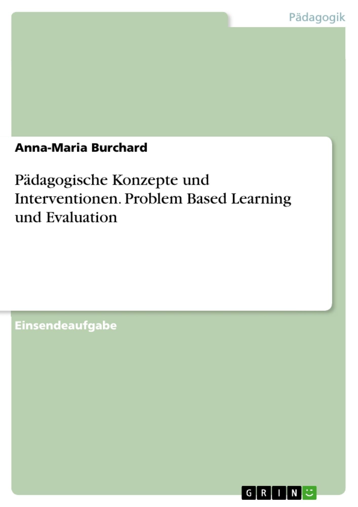 Titel: Pädagogische Konzepte und Interventionen. Problem Based Learning und Evaluation