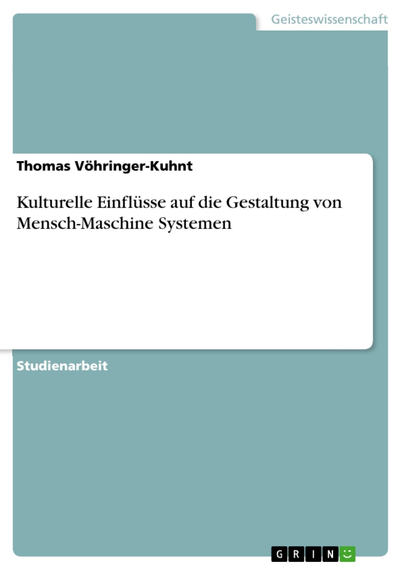 Titel: Kulturelle Einflüsse auf die Gestaltung von Mensch-Maschine Systemen