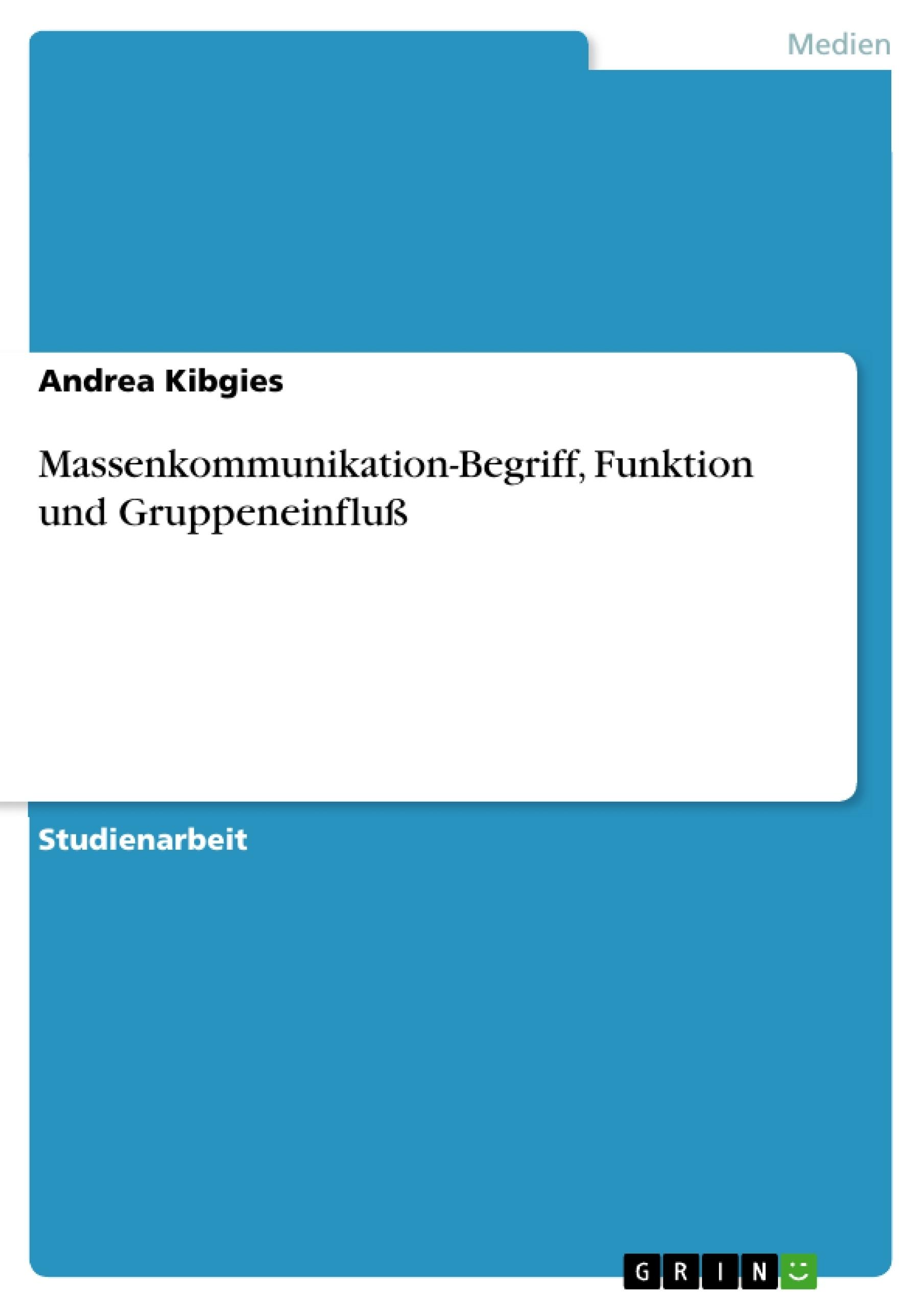 Titel: Massenkommunikation-Begriff, Funktion und Gruppeneinfluß
