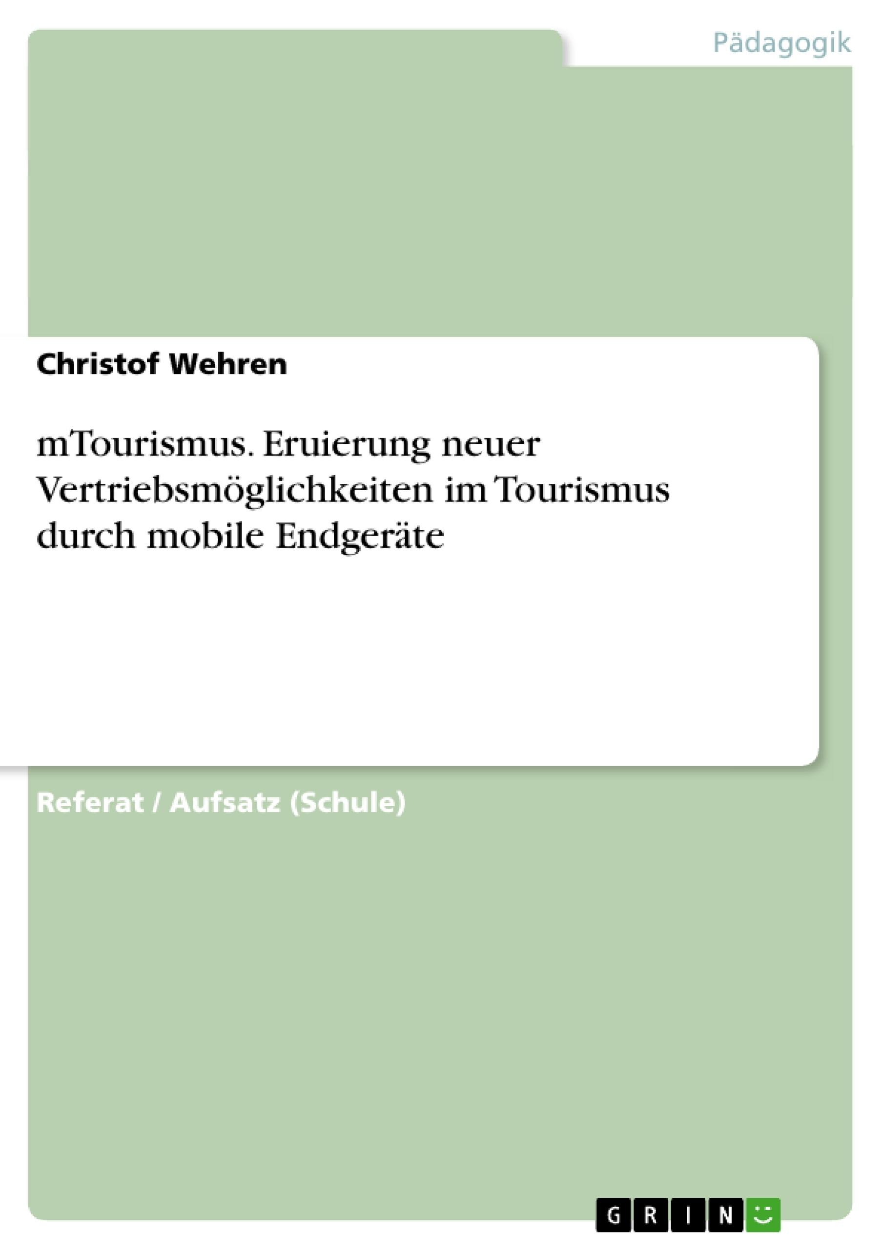 Titel: mTourismus. Eruierung neuer Vertriebsmöglichkeiten im Tourismus durch mobile Endgeräte