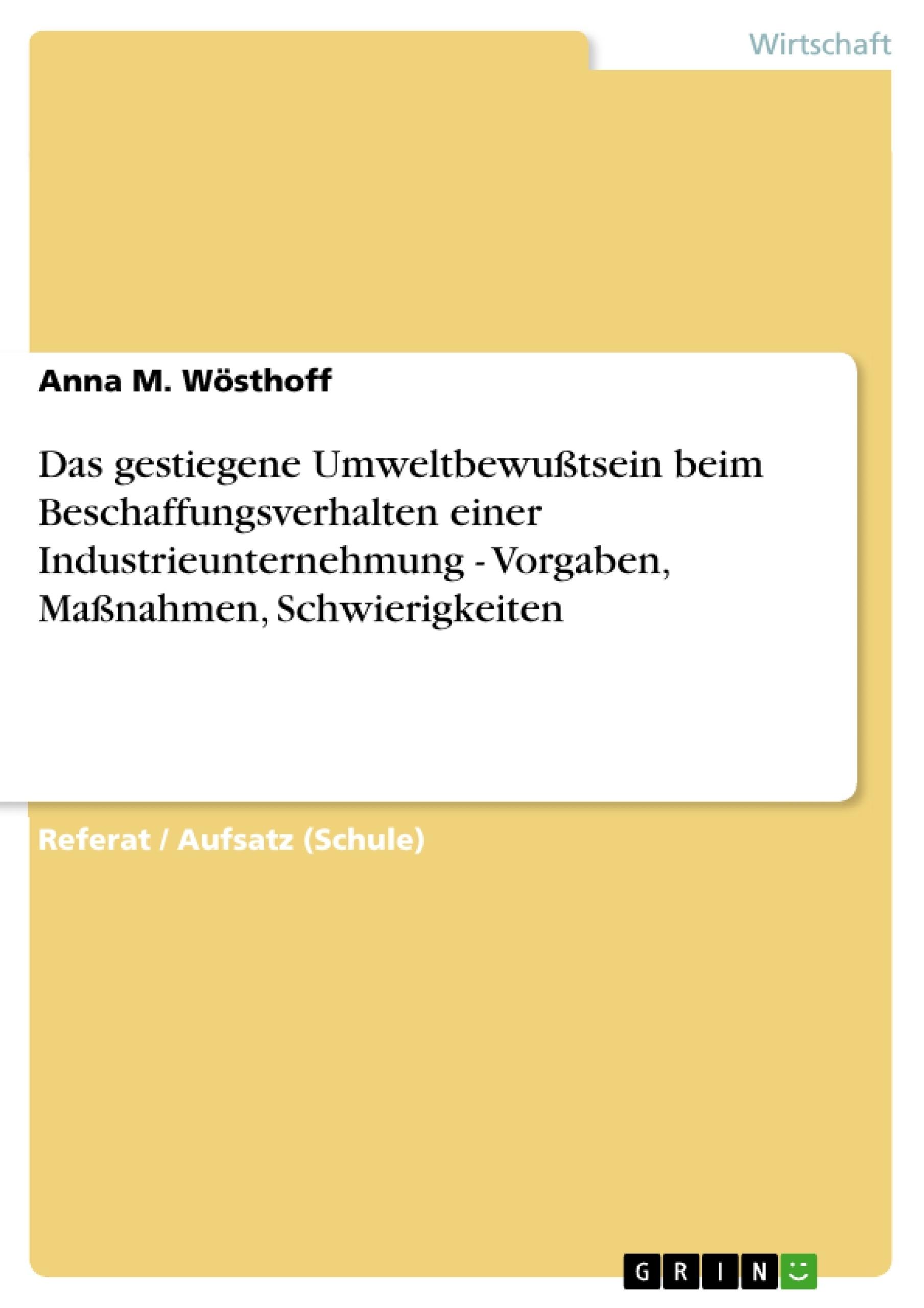 Titel: Das gestiegene Umweltbewußtsein beim Beschaffungsverhalten einer Industrieunternehmung - Vorgaben, Maßnahmen, Schwierigkeiten