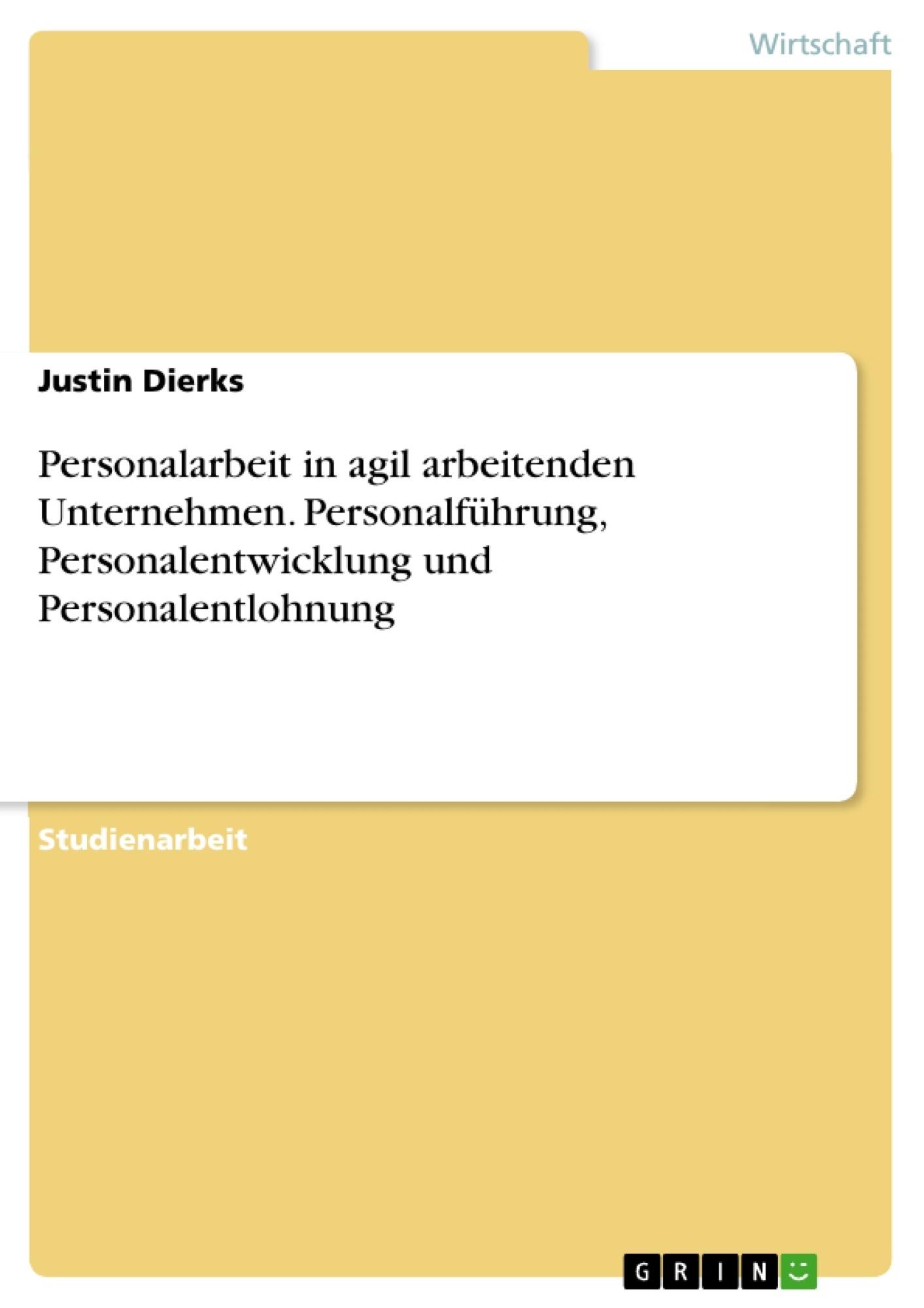 Titel: Personalarbeit in agil arbeitenden Unternehmen. Personalführung, Personalentwicklung und Personalentlohnung