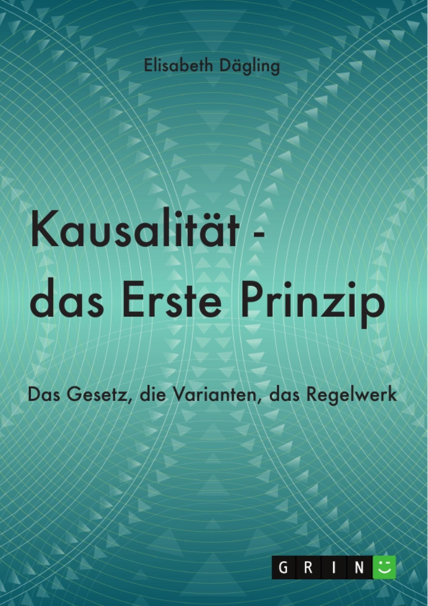 Titel: Kausalität - Das Erste Prinzip