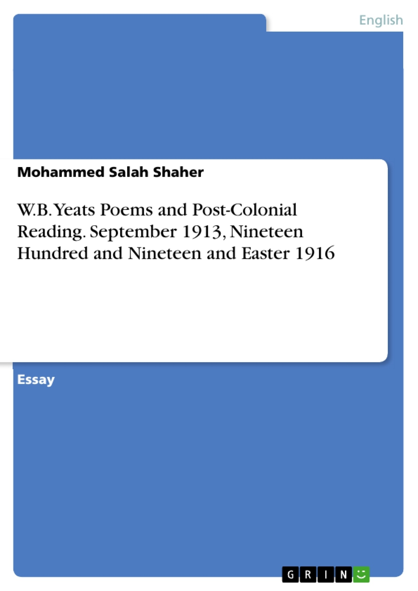 Title: W.B. Yeats Poems and Post-Colonial Reading. September 1913, Nineteen Hundred and Nineteen and Easter 1916