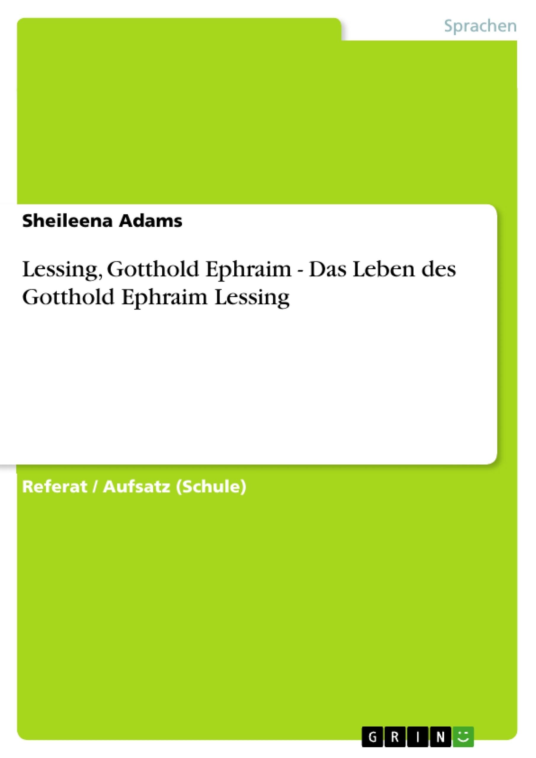 Titel: Lessing, Gotthold Ephraim - Das Leben des Gotthold Ephraim Lessing
