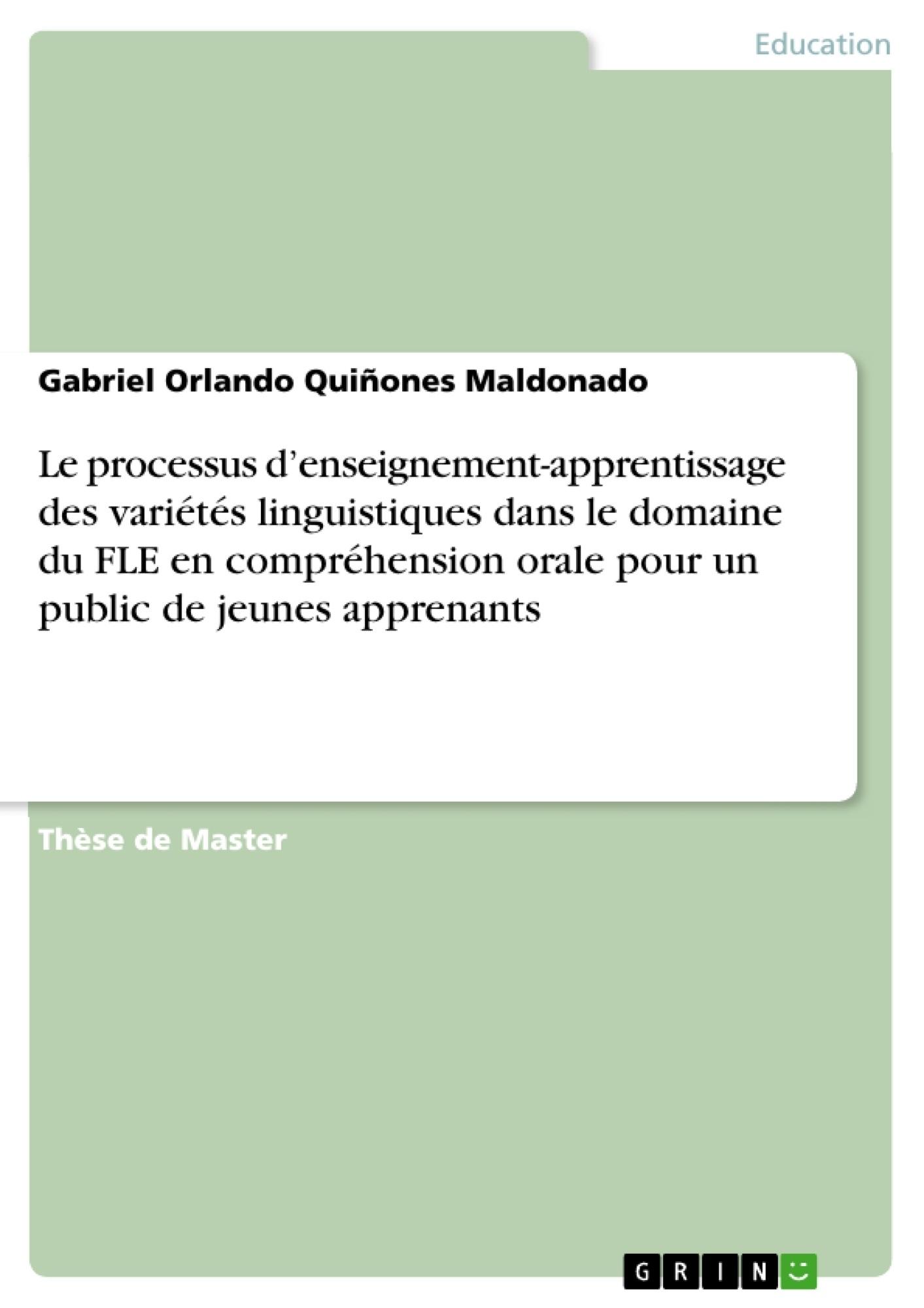 Titre: Le processus d'enseignement-apprentissage des variétés linguistiques dans le domaine du FLE en compréhension orale pour un public de jeunes apprenants