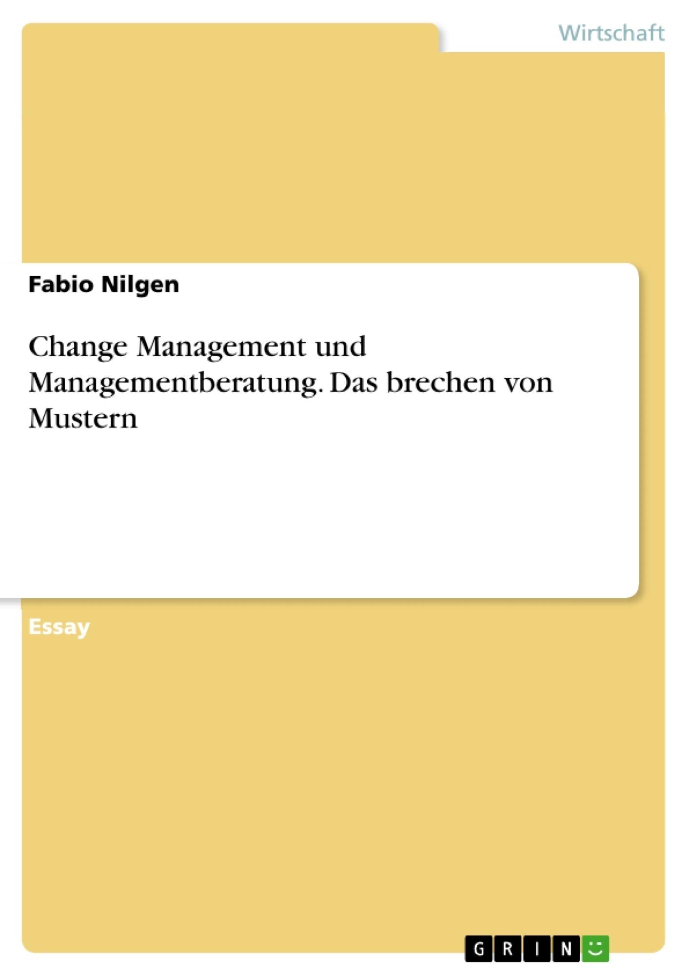 Titel: Change Management und Managementberatung. Das brechen von Mustern