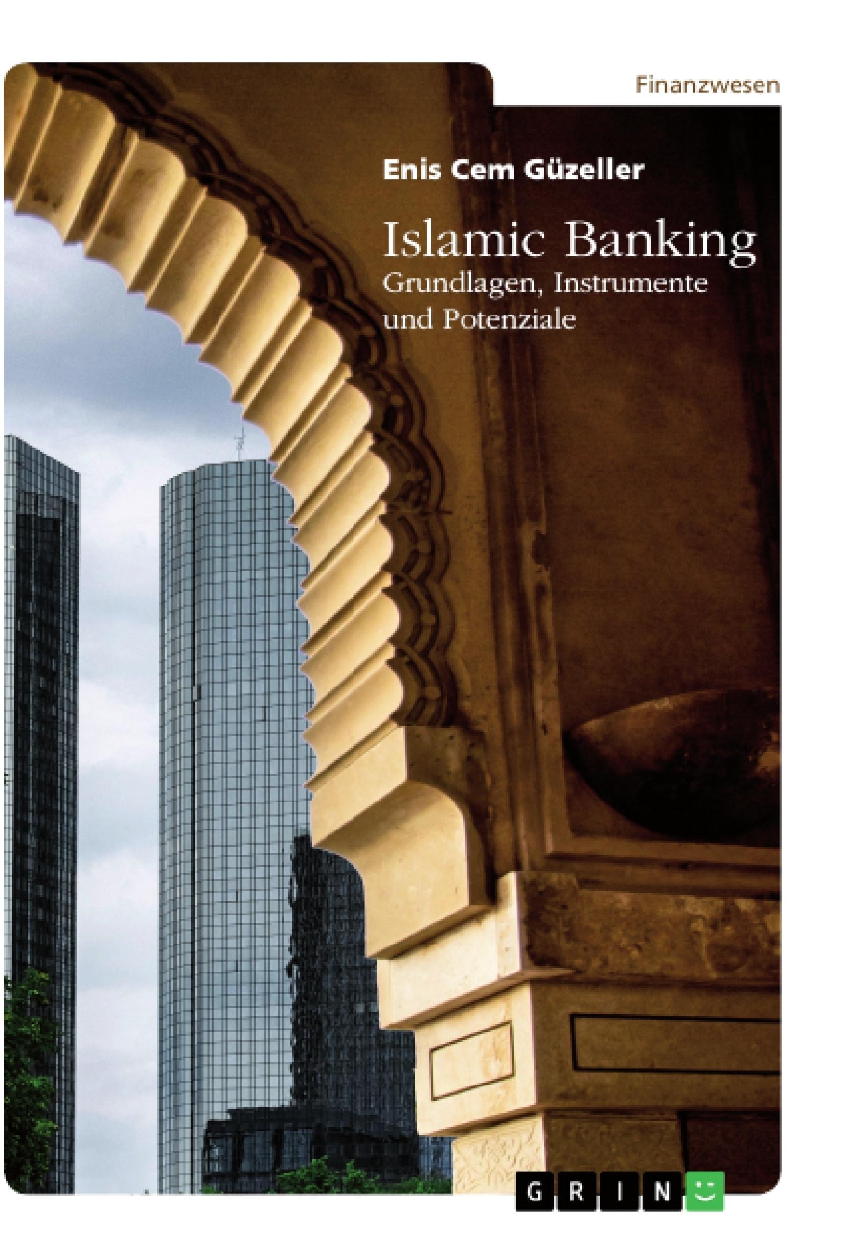 Titel: Islamic Banking. Grundlagen, Instrumente und Potenziale
