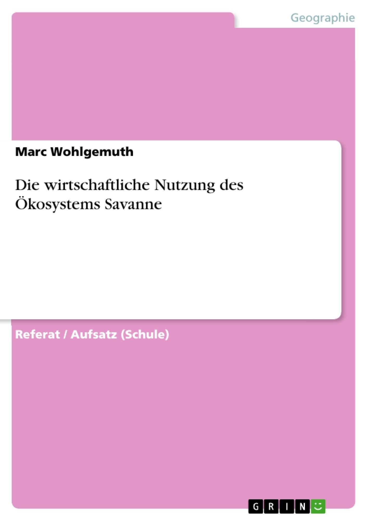 Titel: Die wirtschaftliche Nutzung des Ökosystems Savanne