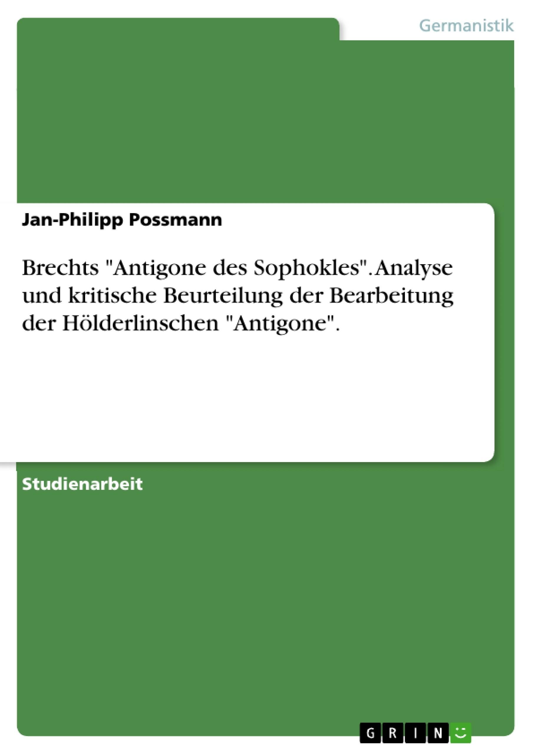 """Titel: Brechts """"Antigone des Sophokles"""". Analyse und kritische Beurteilung der Bearbeitung der Hölderlinschen """"Antigone""""."""