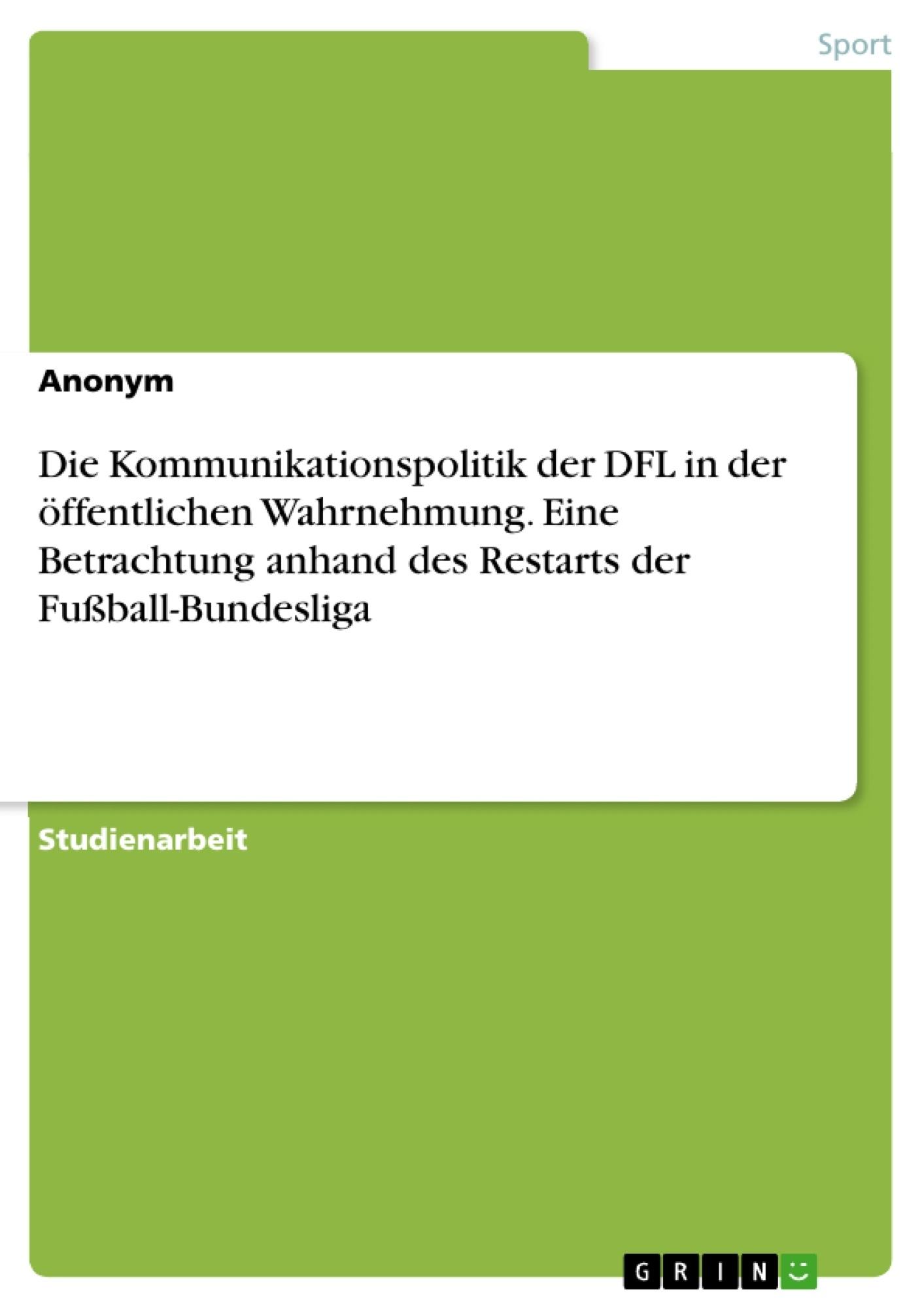 Titel: Die Kommunikationspolitik der DFL in der öffentlichen Wahrnehmung. Eine Betrachtung anhand des Restarts der Fußball-Bundesliga