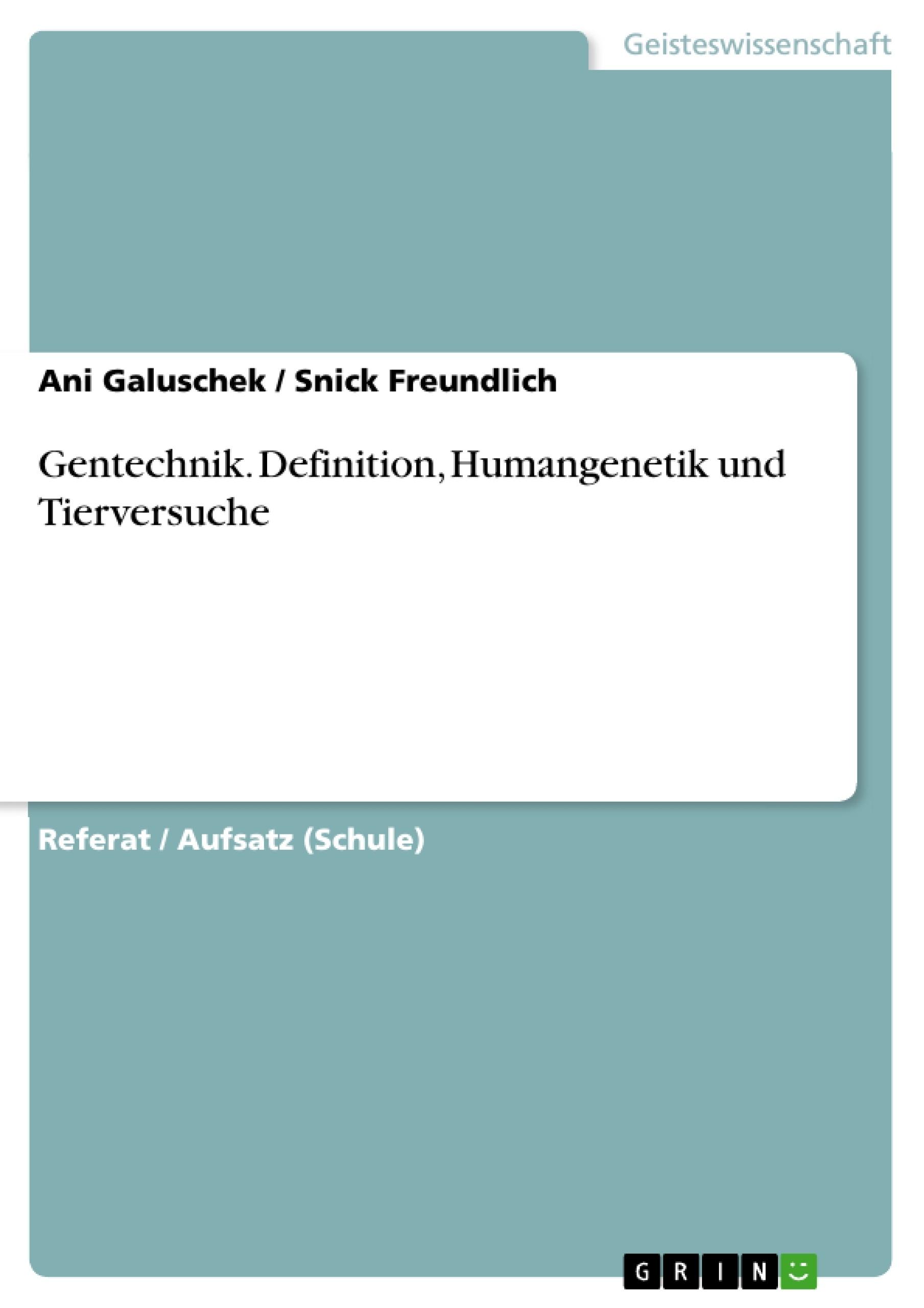 Titel: Gentechnik. Definition, Humangenetik und Tierversuche