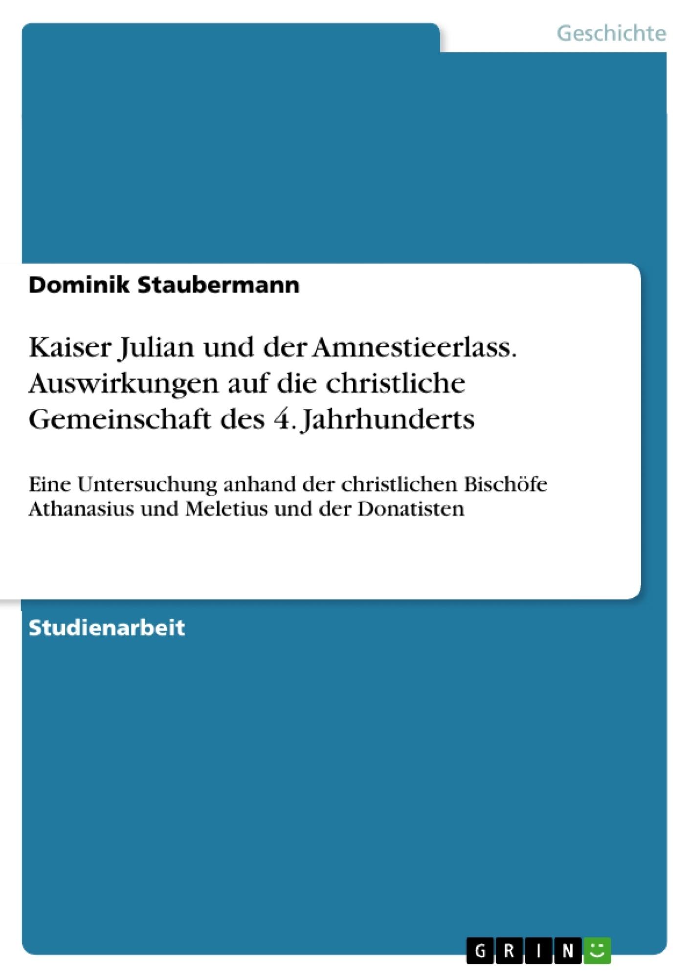 Titel: Kaiser Julian und der Amnestieerlass. Auswirkungen auf die christliche Gemeinschaft des 4. Jahrhunderts