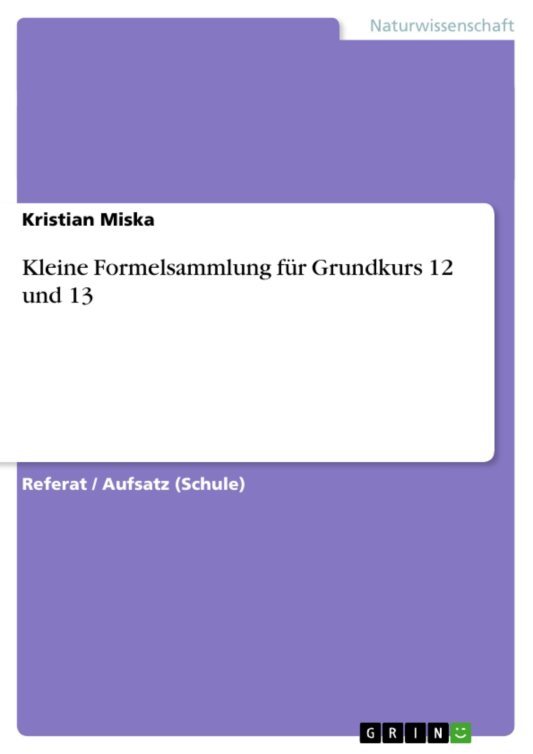 Titel: Kleine Formelsammlung für Grundkurs 12 und 13