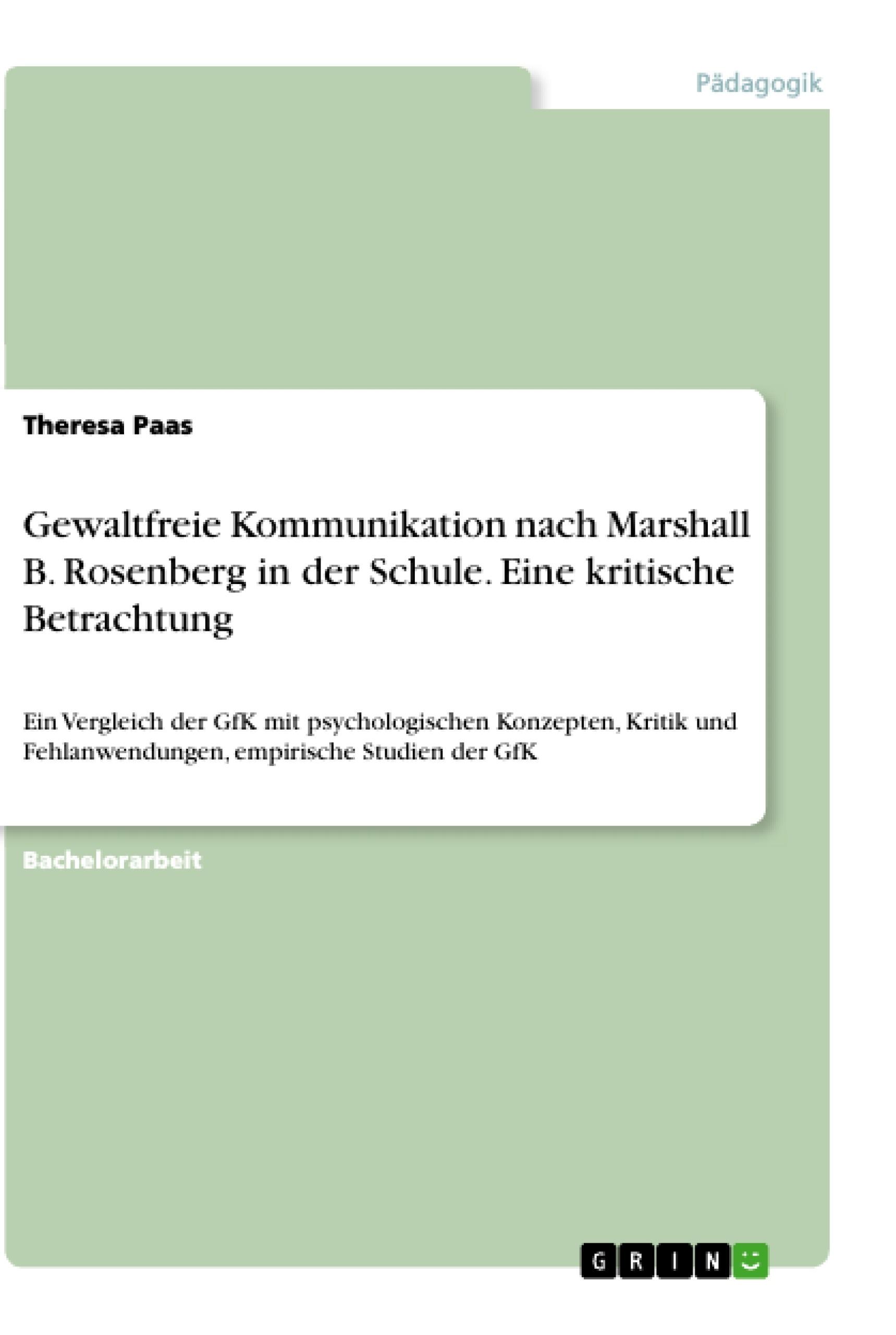 Titel: Gewaltfreie Kommunikation nach Marshall B. Rosenberg in der Schule. Eine kritische Betrachtung