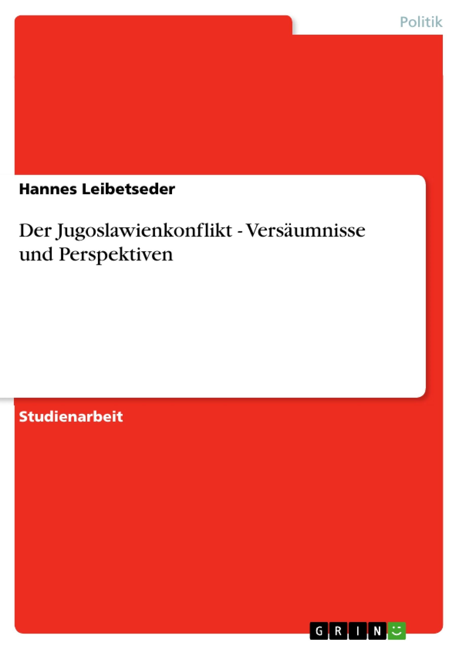 Titel: Der Jugoslawienkonflikt - Versäumnisse und Perspektiven