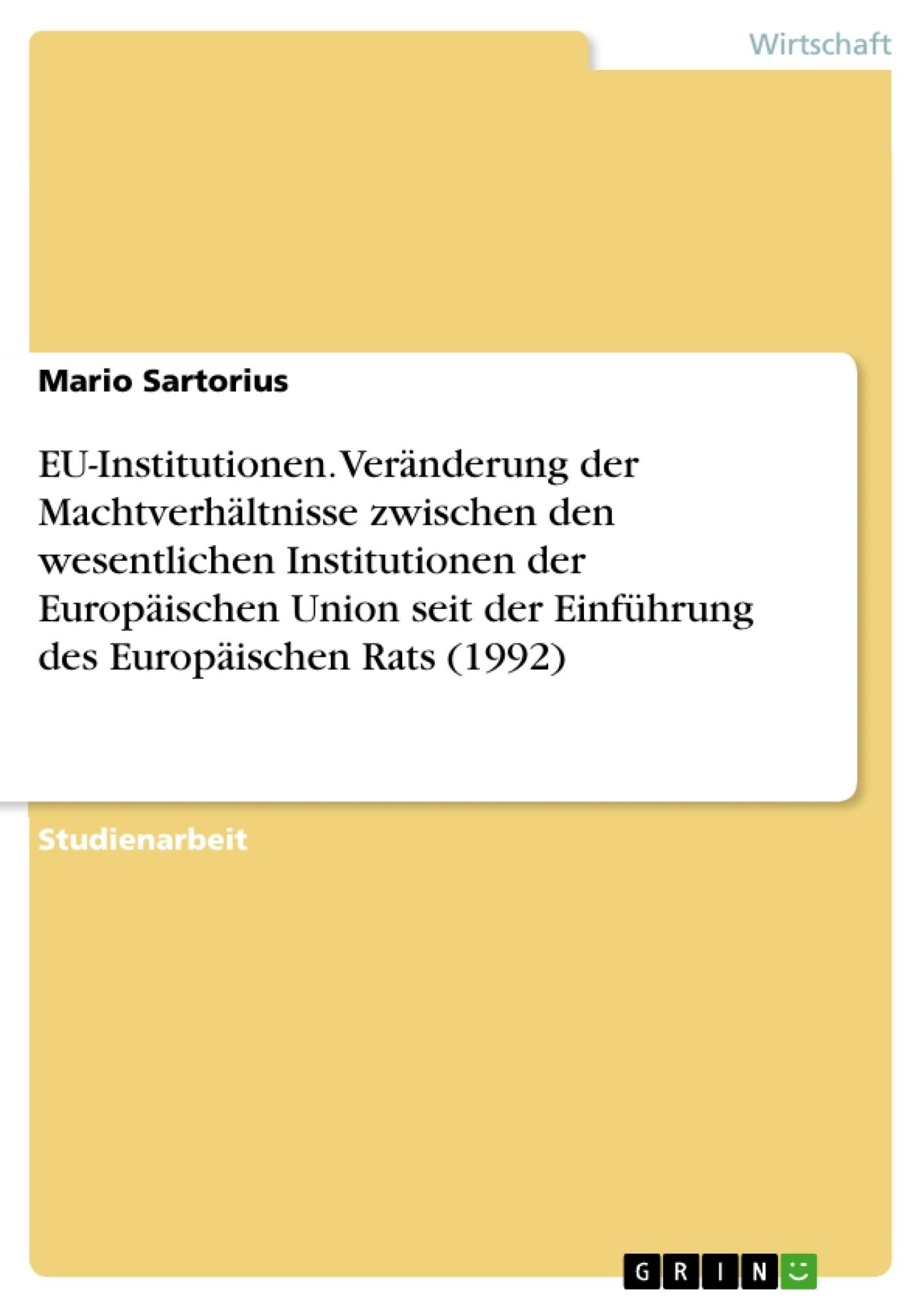 Titel: EU-Institutionen. Veränderung der Machtverhältnisse zwischen den wesentlichen Institutionen der Europäischen Union seit der Einführung des Europäischen Rats (1992)