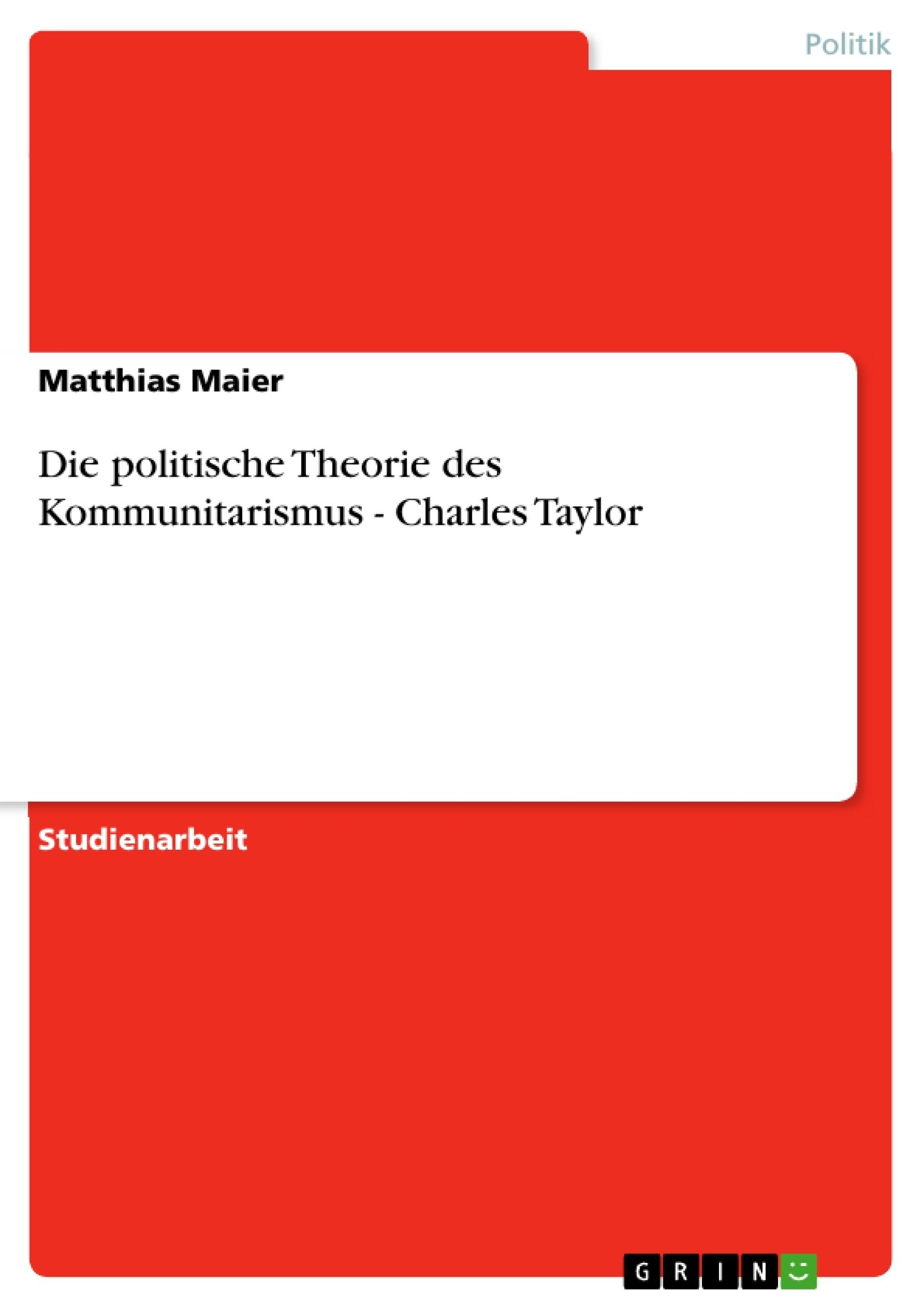 Titel: Die politische Theorie des Kommunitarismus - Charles Taylor