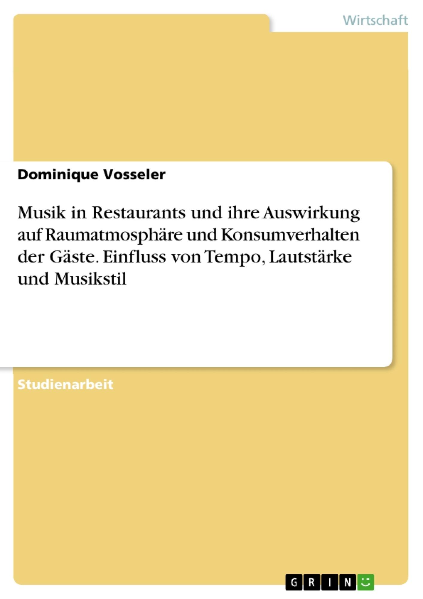 Titel: Musik in Restaurants und ihre Auswirkung auf Raumatmosphäre und Konsumverhalten der Gäste. Einfluss von Tempo, Lautstärke und Musikstil