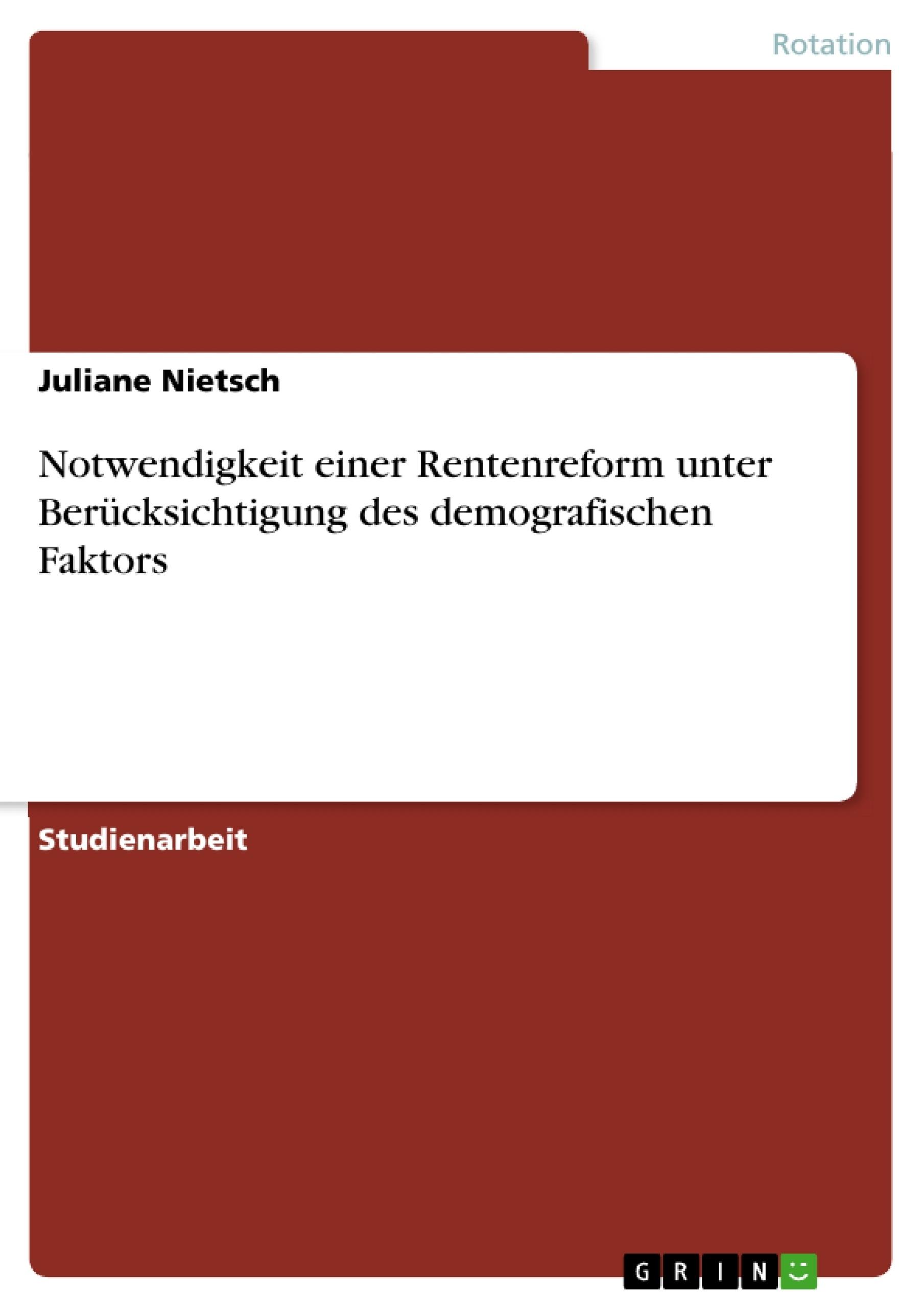 Titel: Notwendigkeit einer Rentenreform unter Berücksichtigung des demografischen Faktors