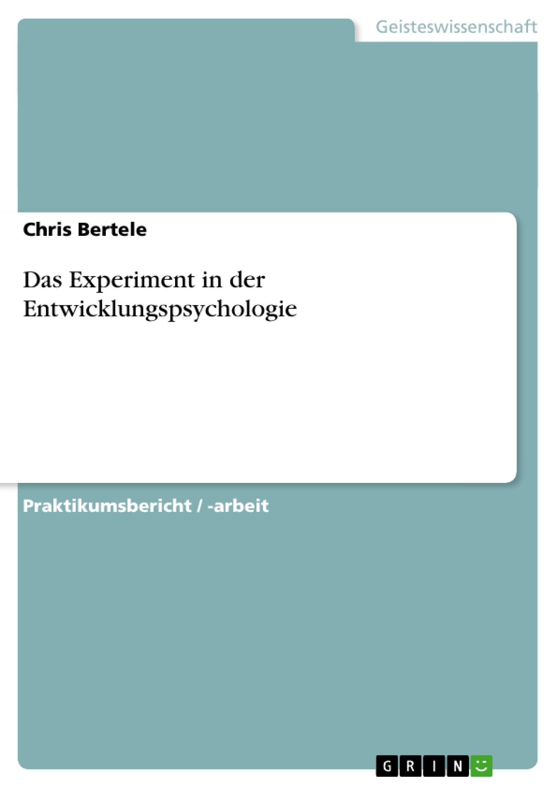 Titel: Das Experiment in der Entwicklungspsychologie