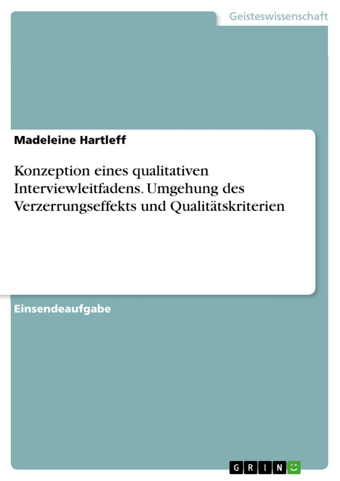 Titel: Konzeption eines qualitativen Interviewleitfadens. Umgehung des Verzerrungseffekts und Qualitätskriterien