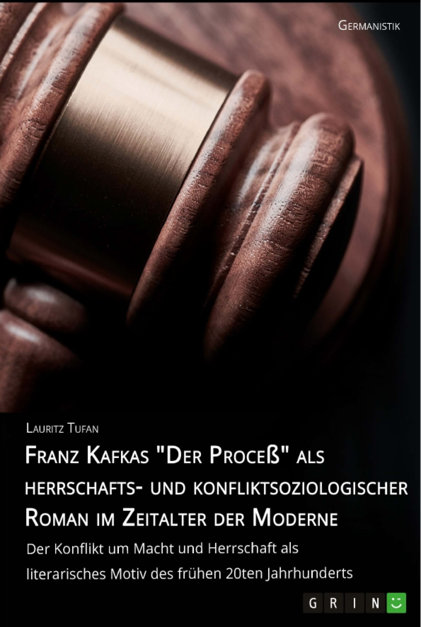 """Titel: Franz Kafkas """"Der Proceß"""" alsherrschafts- und konfliktsoziologischer Roman im Zeitalter der Moderne. Der Konflikt um Macht und Herrschaft als literarisches Motiv des frühen 20ten Jahrhunderts"""