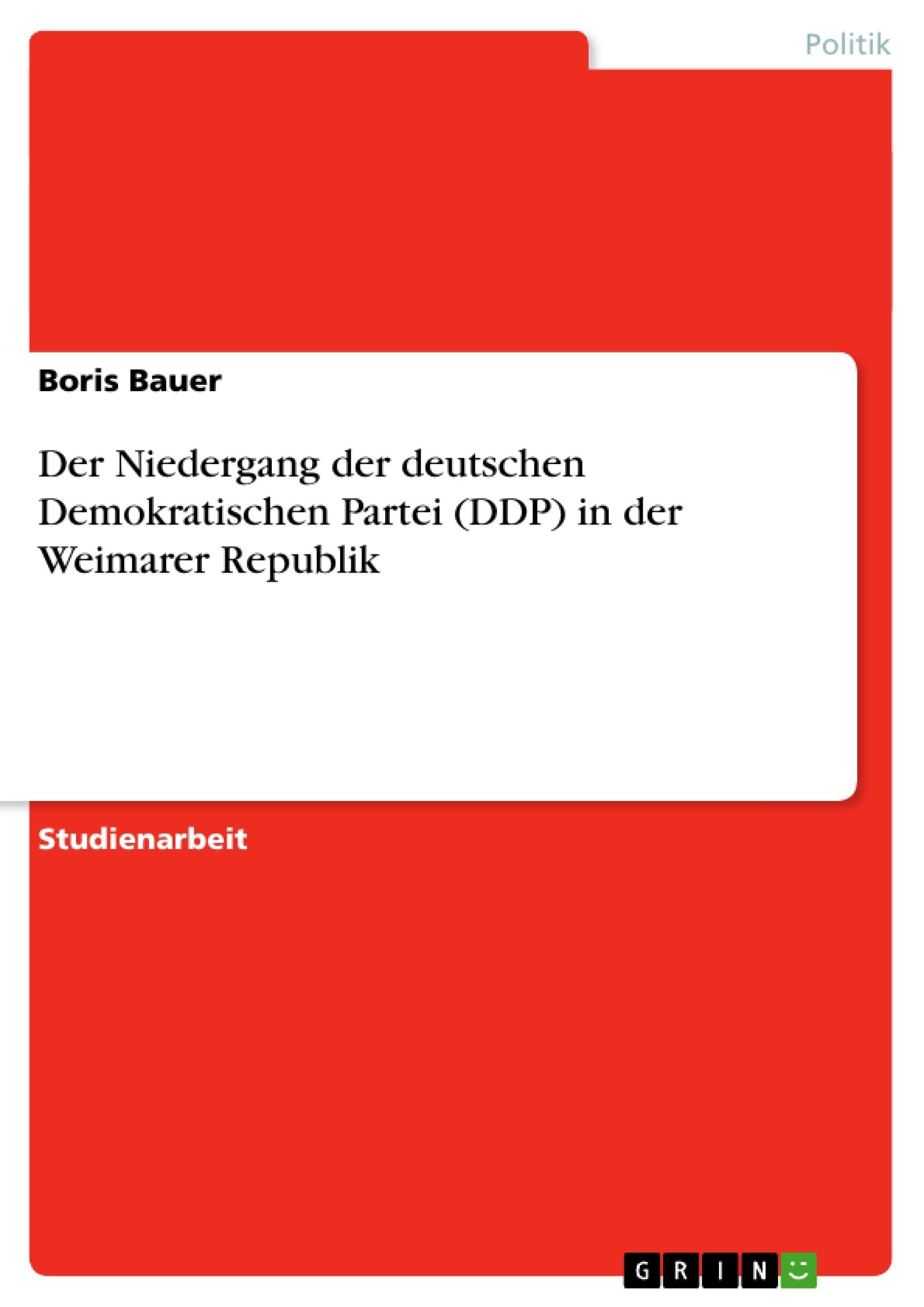 Titel: Der Niedergang der deutschen Demokratischen Partei (DDP) in der Weimarer Republik