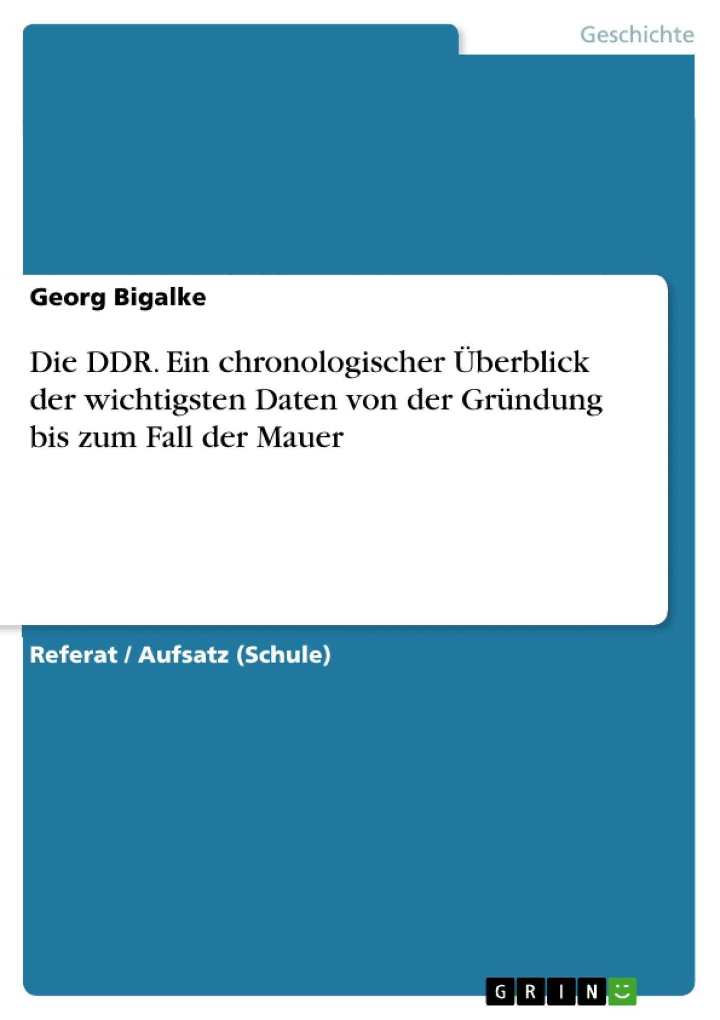 Titel: Die DDR. Ein chronologischer Überblick der wichtigsten Daten von der Gründung bis zum Fall der Mauer