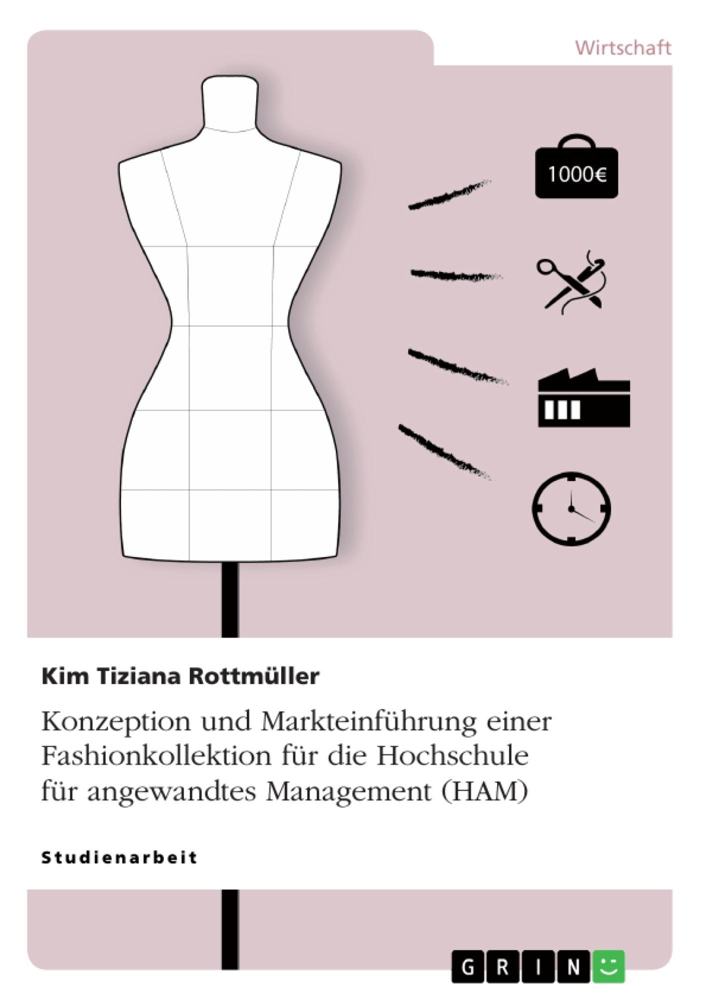Titel: Konzeption und Markteinführung einer Fashionkollektion für die Hochschule für angewandtes Management (HAM)