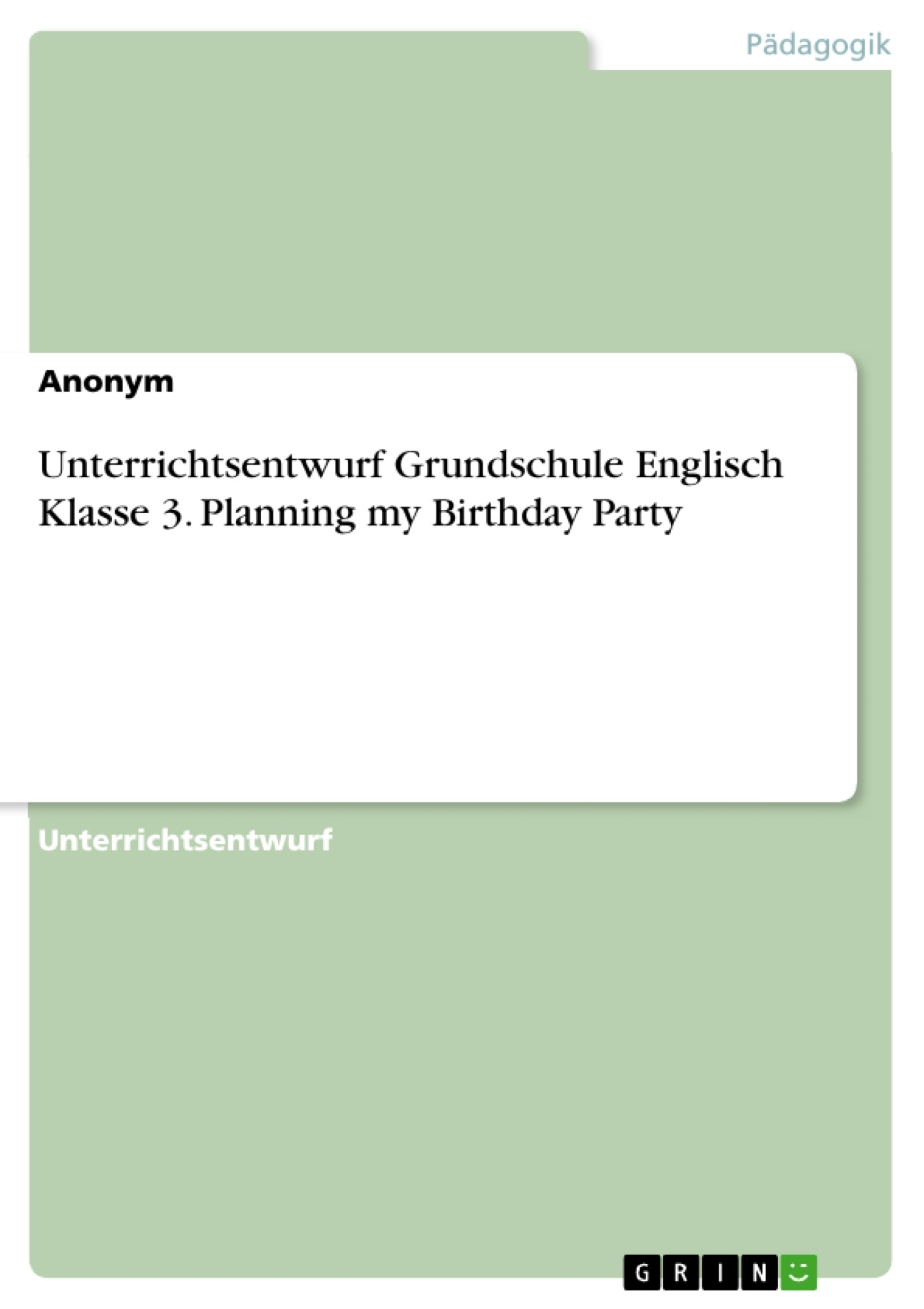 Titel: Unterrichtsentwurf Grundschule Englisch Klasse 3. Planning my Birthday Party