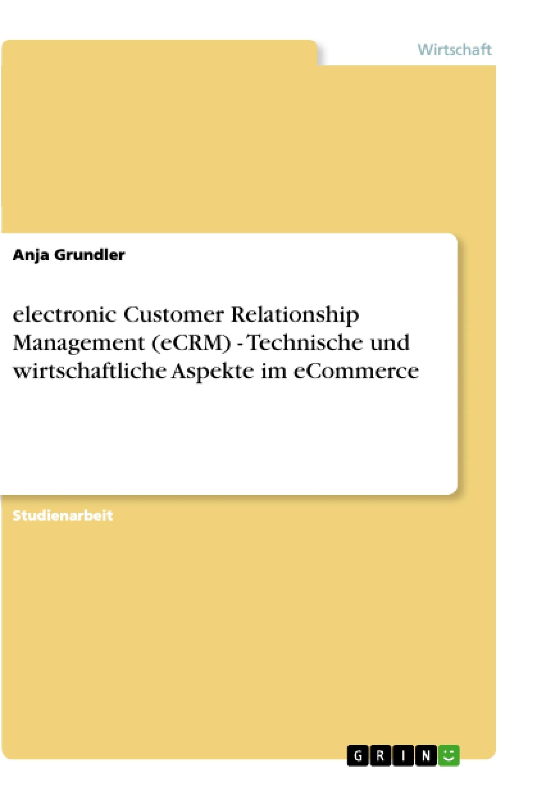 Titel: electronic Customer Relationship Management (eCRM) - Technische und wirtschaftliche Aspekte im eCommerce