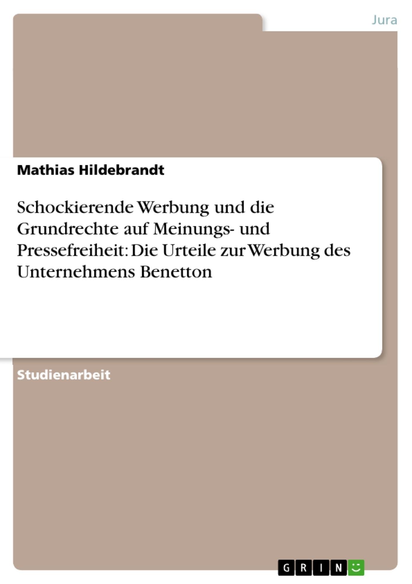 Titel: Schockierende Werbung und die Grundrechte auf Meinungs- und Pressefreiheit: Die Urteile zur Werbung des Unternehmens Benetton