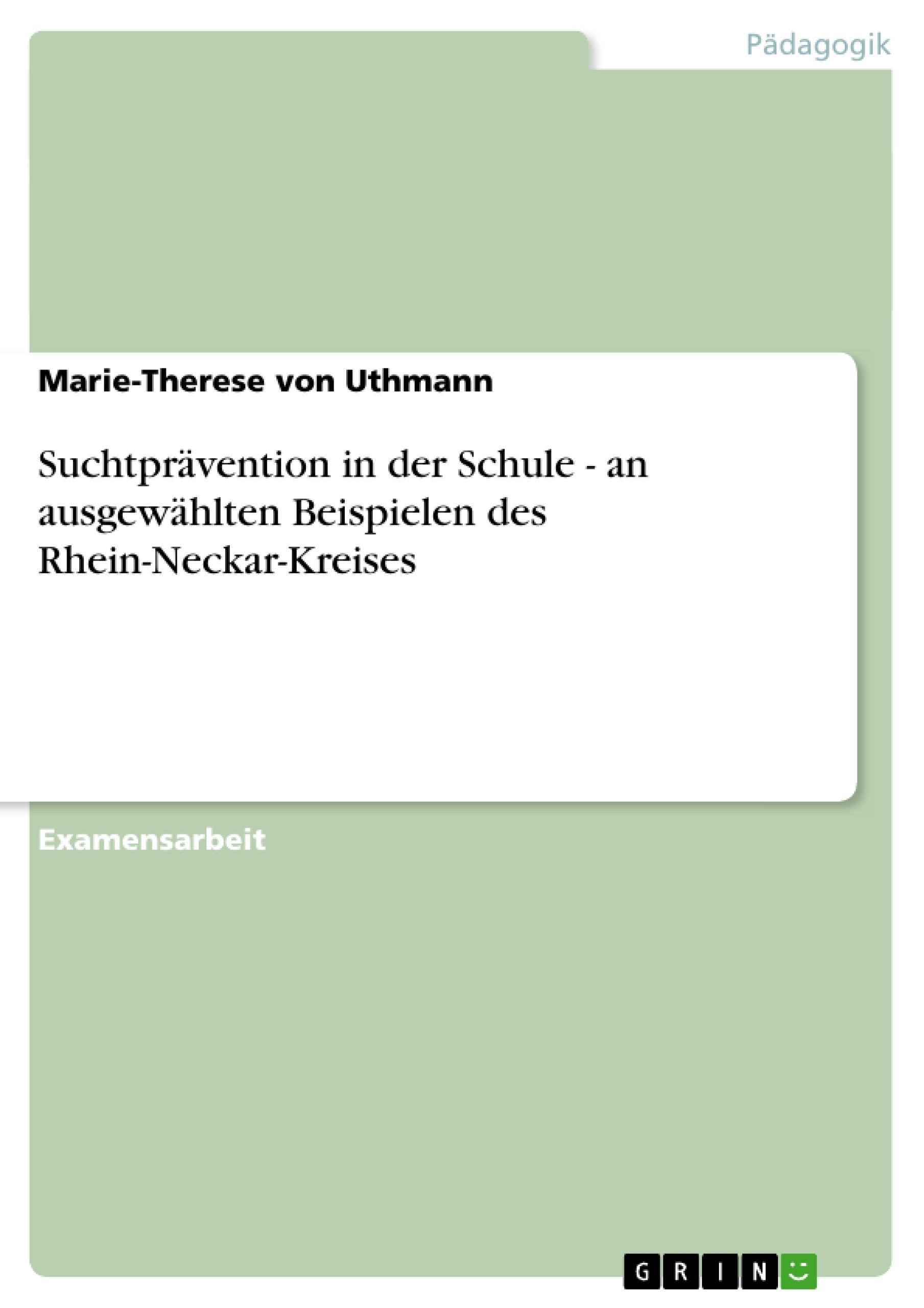 Titel: Suchtprävention in der Schule - an ausgewählten Beispielen des Rhein-Neckar-Kreises