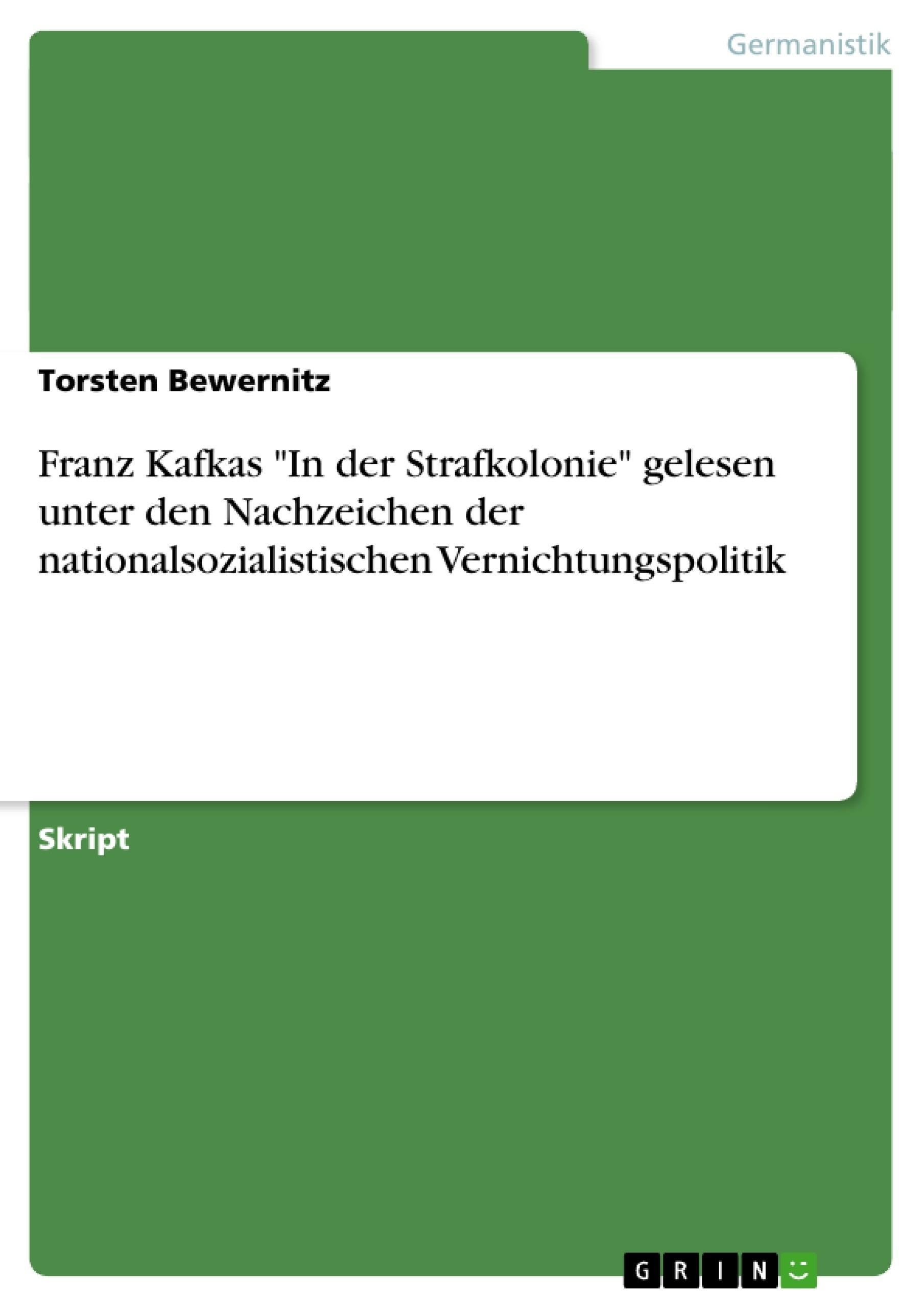"""Titel: Franz Kafkas """"In der Strafkolonie"""" gelesen unter den Nachzeichen der nationalsozialistischen Vernichtungspolitik"""