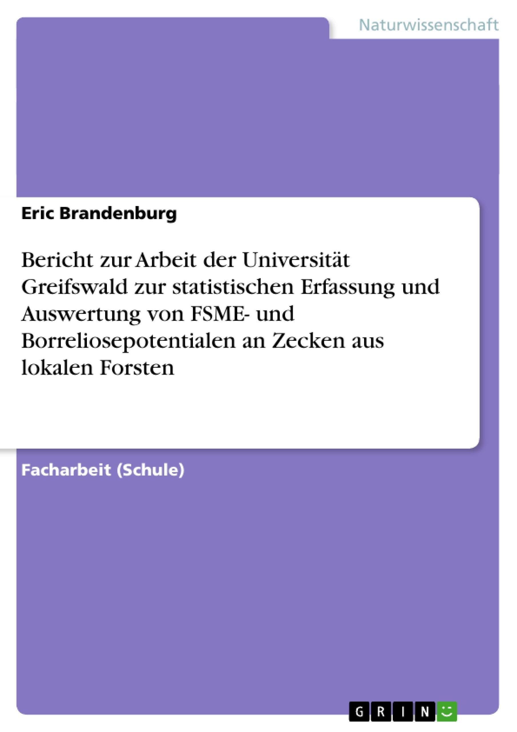 Titel: Bericht zur Arbeit der Universität Greifswald zur statistischen Erfassung und Auswertung von FSME- und Borreliosepotentialen an Zecken aus lokalen Forsten
