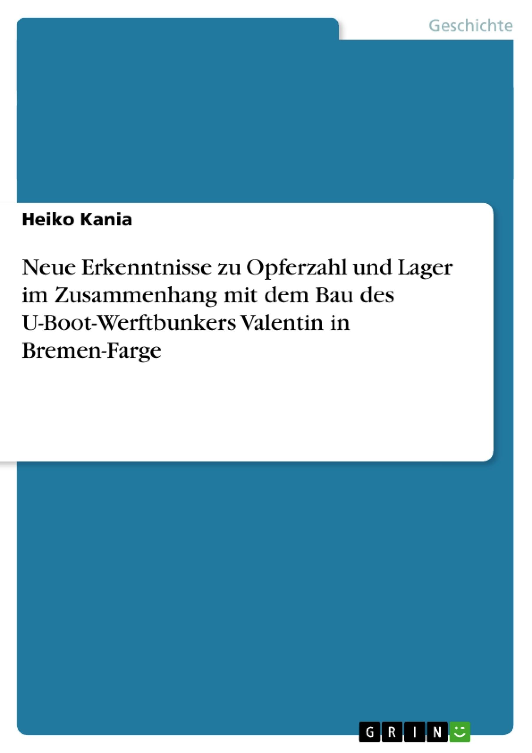 Titel: Neue Erkenntnisse zu Opferzahl und Lager im Zusammenhang mit dem Bau des U-Boot-Werftbunkers Valentin in Bremen-Farge