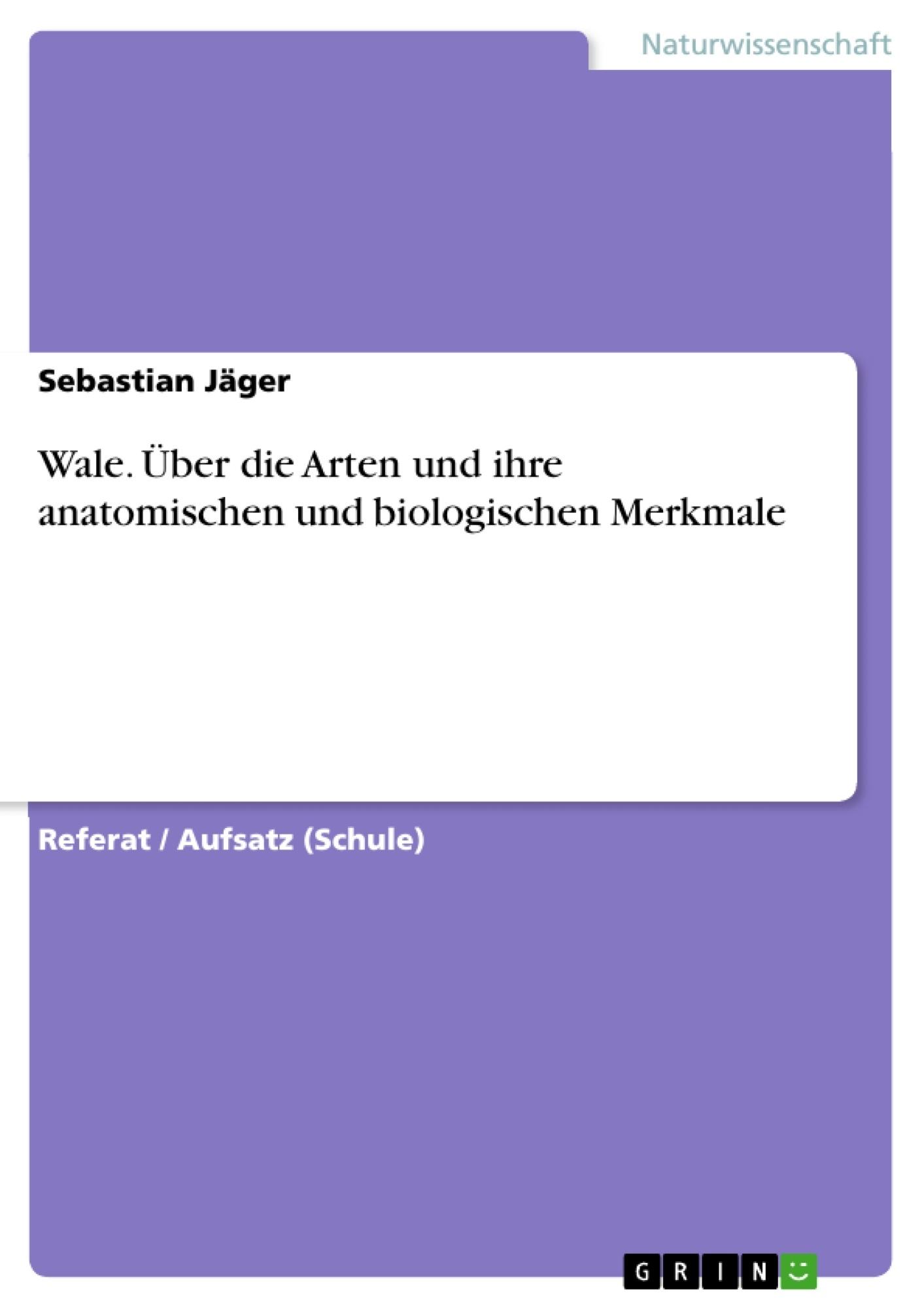 Wale. Über die Arten und ihre anatomischen und biologischen Merkmale ...